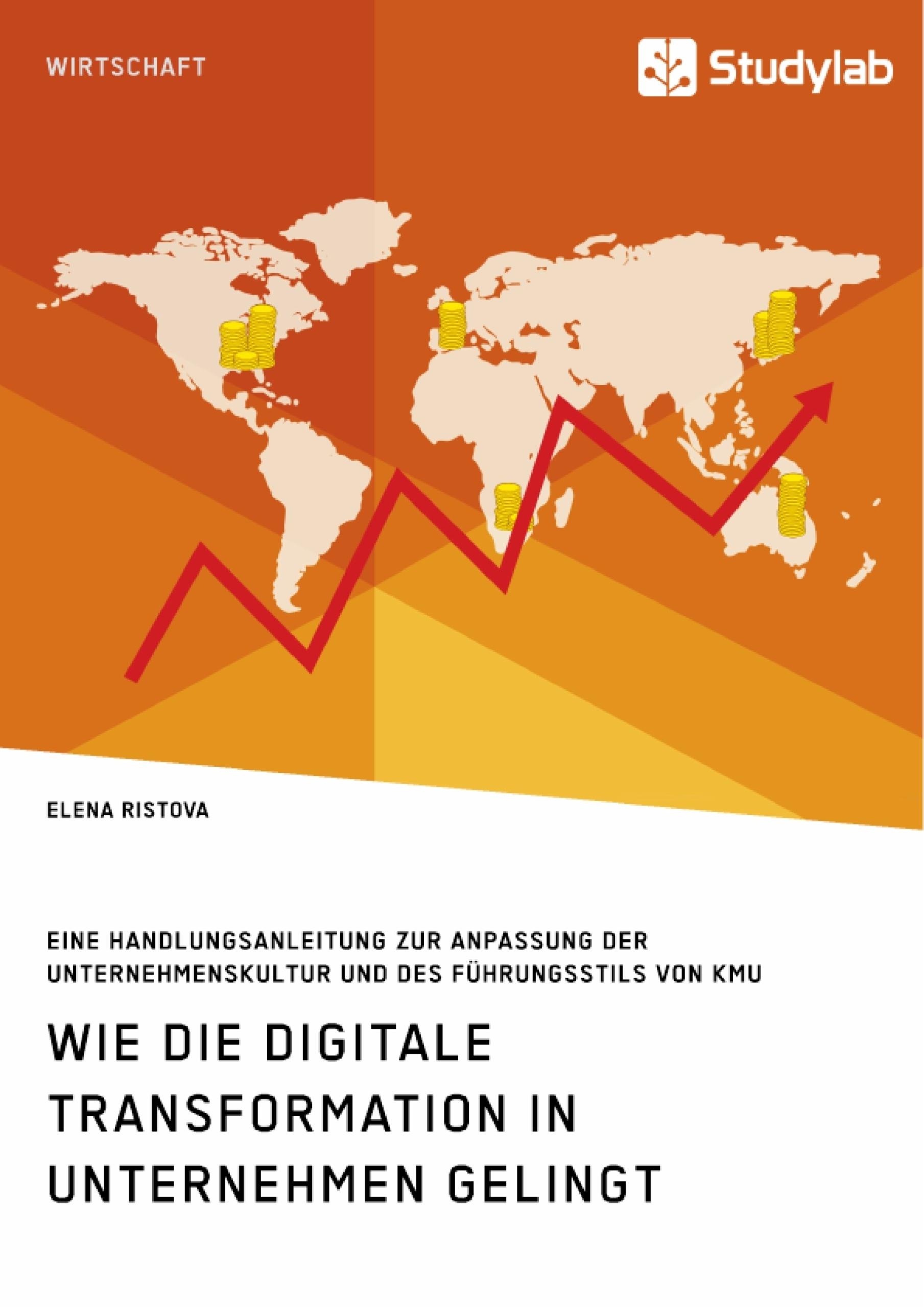 Titel: Wie die digitale Transformation in Unternehmen gelingt. Eine Handlungsanleitung zur Anpassung der Unternehmenskultur und des Führungsstils von KMU