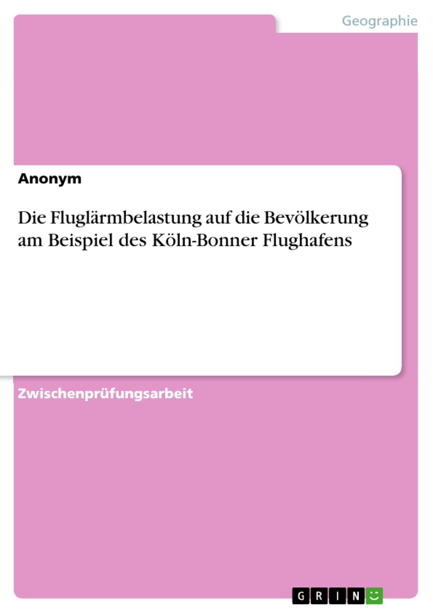 Titel: Die Fluglärmbelastung auf die Bevölkerung am Beispiel des Köln-Bonner Flughafens