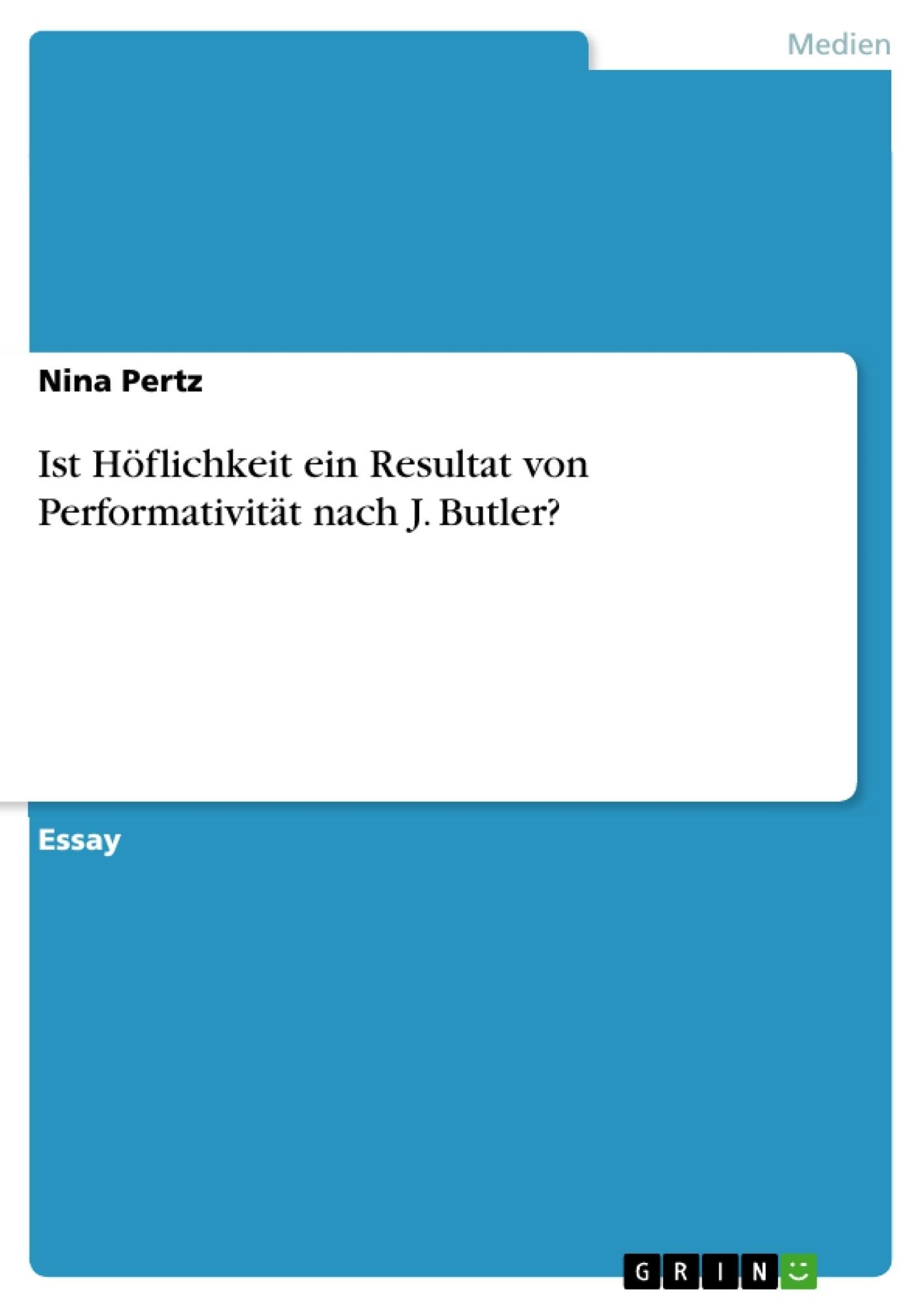 Titel: Ist Höflichkeit ein Resultat von Performativität nach J. Butler?