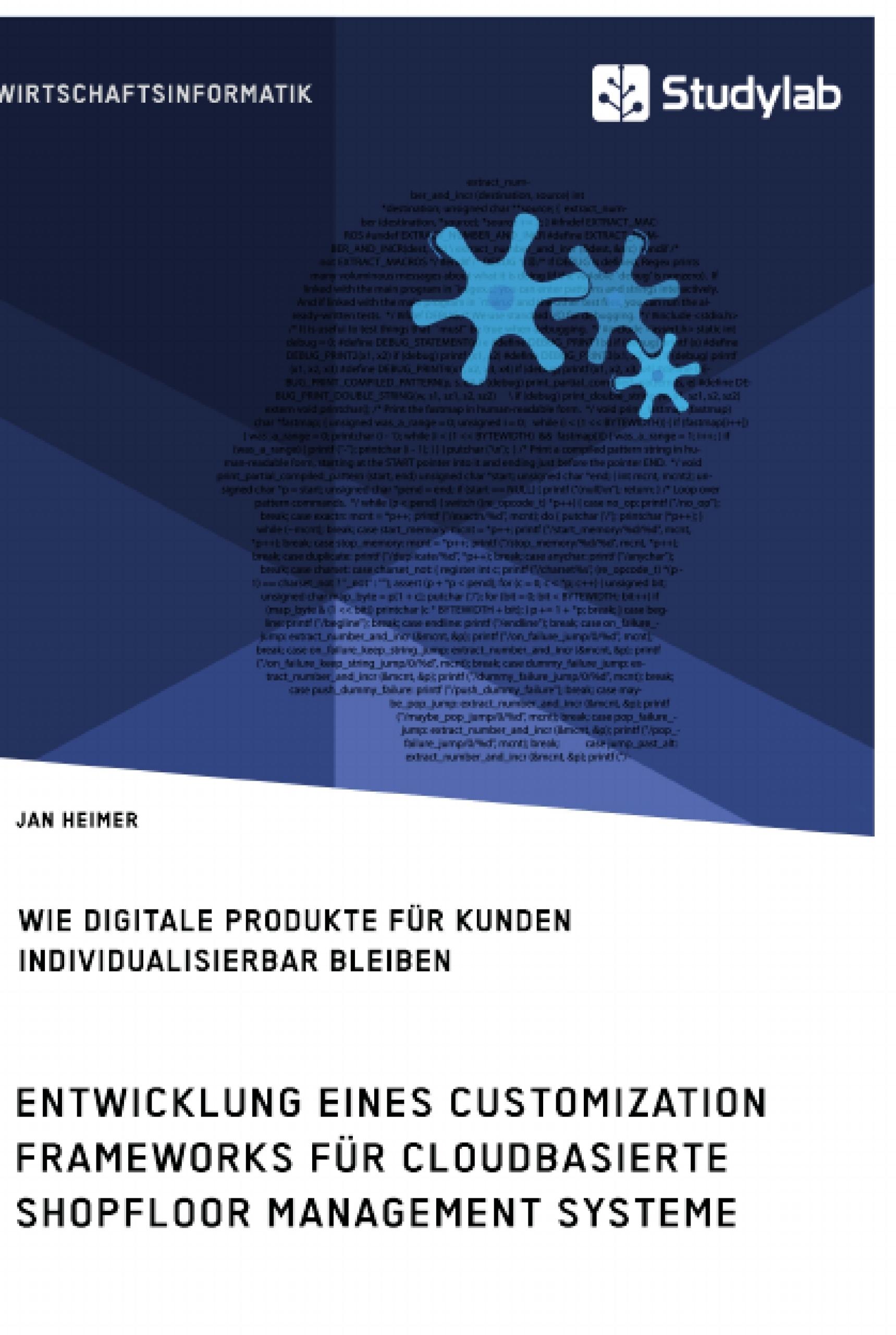 Titel: Entwicklung eines Customization Frameworks für cloudbasierte Shopfloor Management Systeme. Wie digitale Produkte für Kunden individualisierbar bleiben