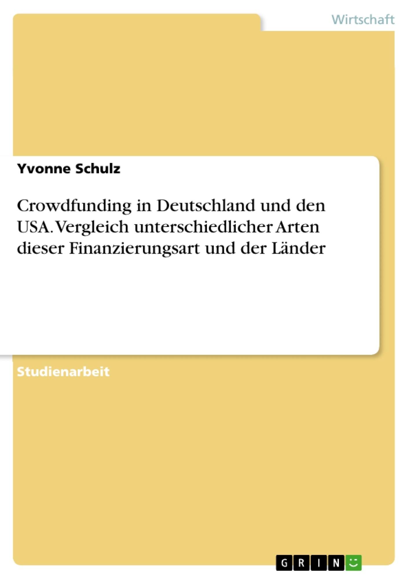 Titel: Crowdfunding in Deutschland und den USA. Vergleich unterschiedlicher Arten dieser Finanzierungsart und der Länder