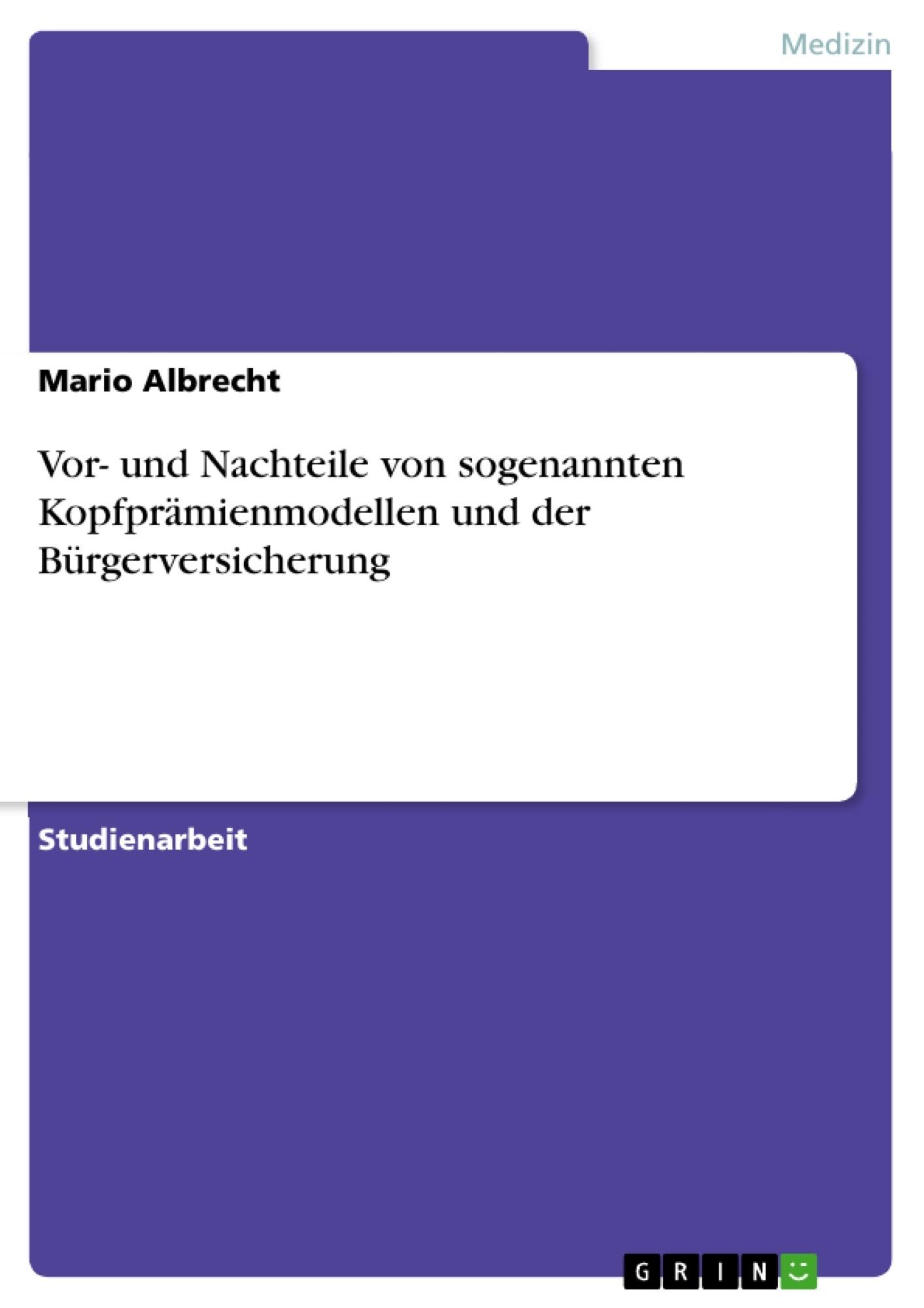 Titel: Vor- und Nachteile von sogenannten Kopfprämienmodellen und der Bürgerversicherung