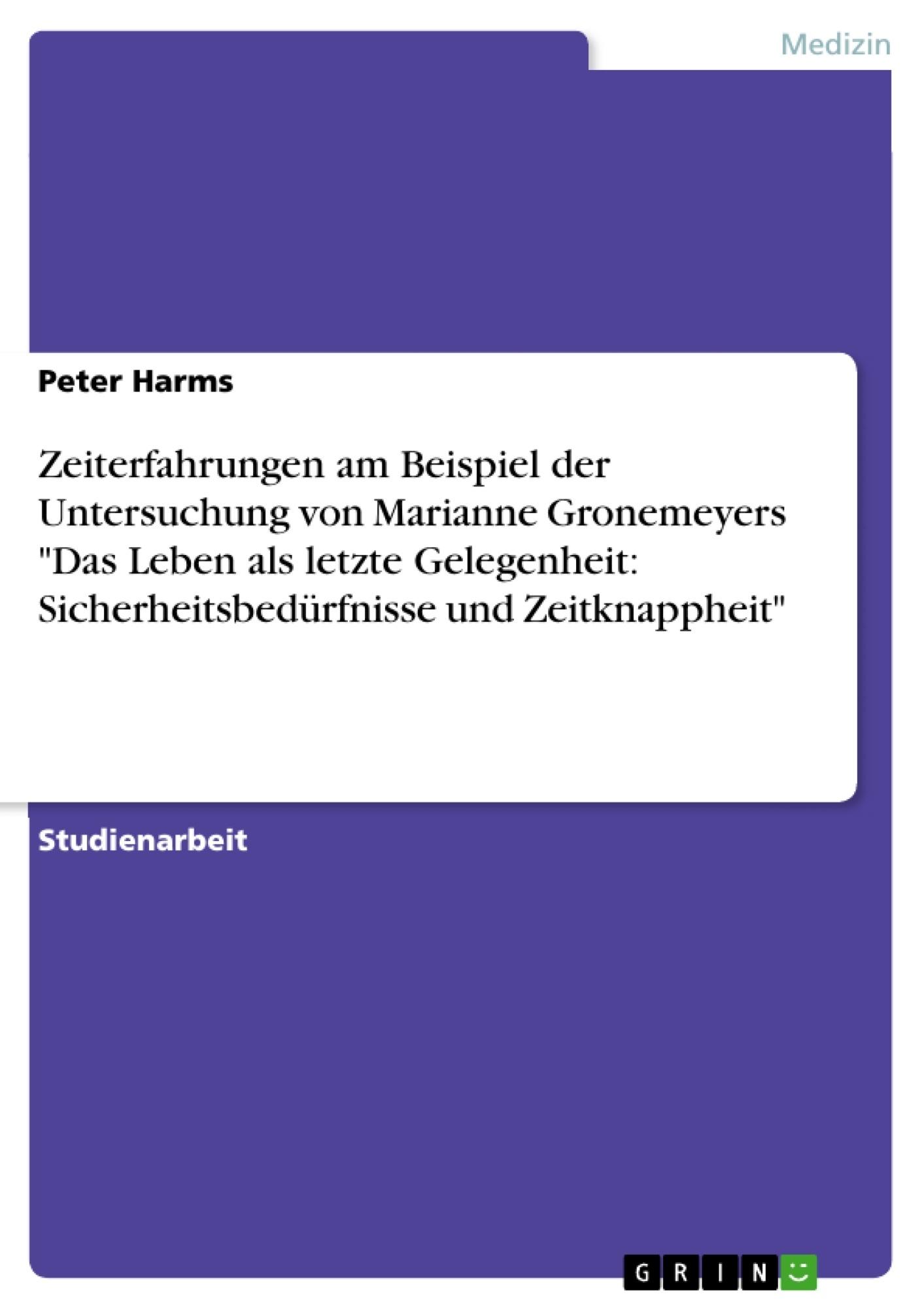 """Titel: Zeiterfahrungen am Beispiel der Untersuchung von Marianne Gronemeyers """"Das Leben als letzte Gelegenheit: Sicherheitsbedürfnisse und Zeitknappheit"""""""