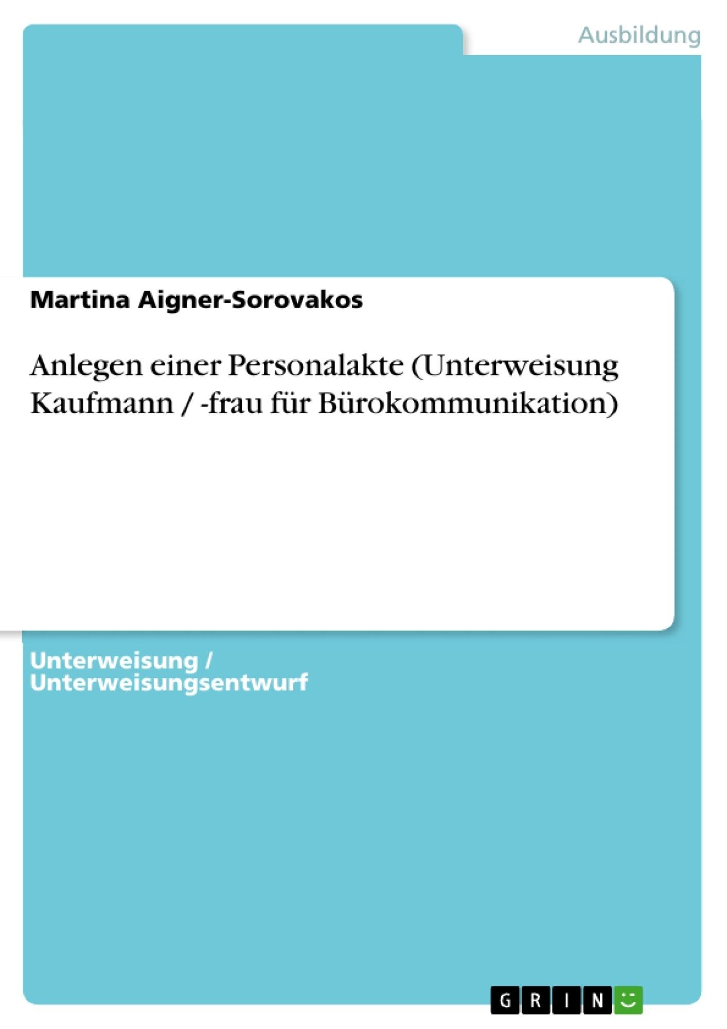 Titel: Anlegen einer Personalakte (Unterweisung Kaufmann / -frau für Bürokommunikation)