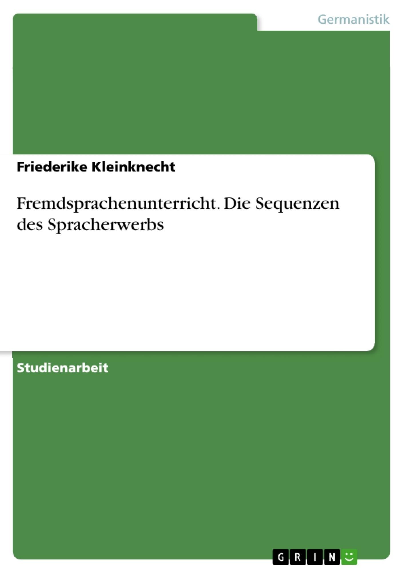 Titel: Fremdsprachenunterricht. Die Sequenzen des Spracherwerbs