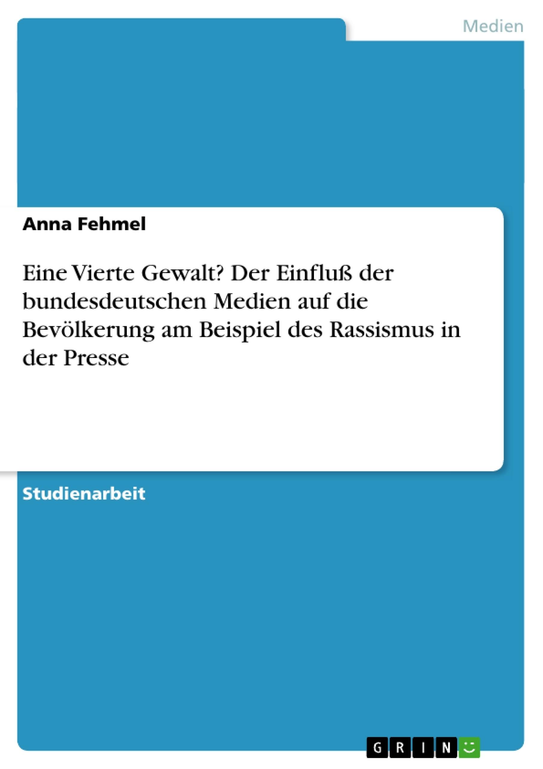 Titel: Eine Vierte Gewalt? Der Einfluß der bundesdeutschen Medien auf die Bevölkerung am Beispiel des Rassismus in der Presse