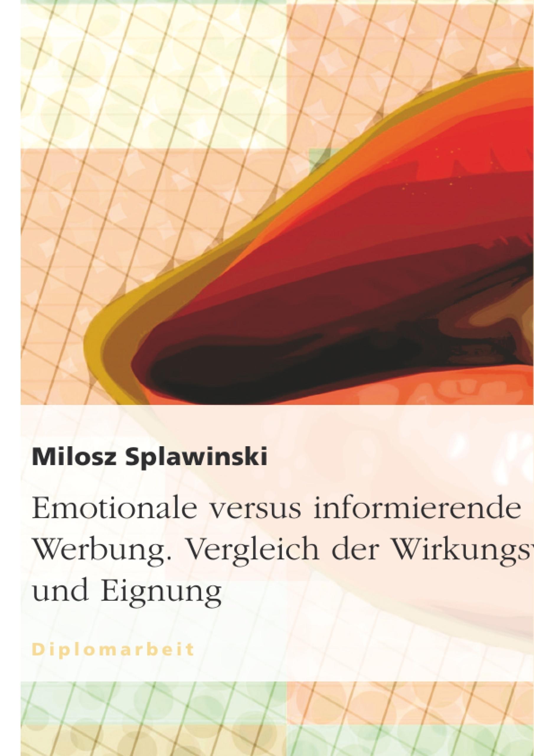 Titel: Emotionale versus informierende Werbung. Vergleich der Wirkungsweise und Eignung