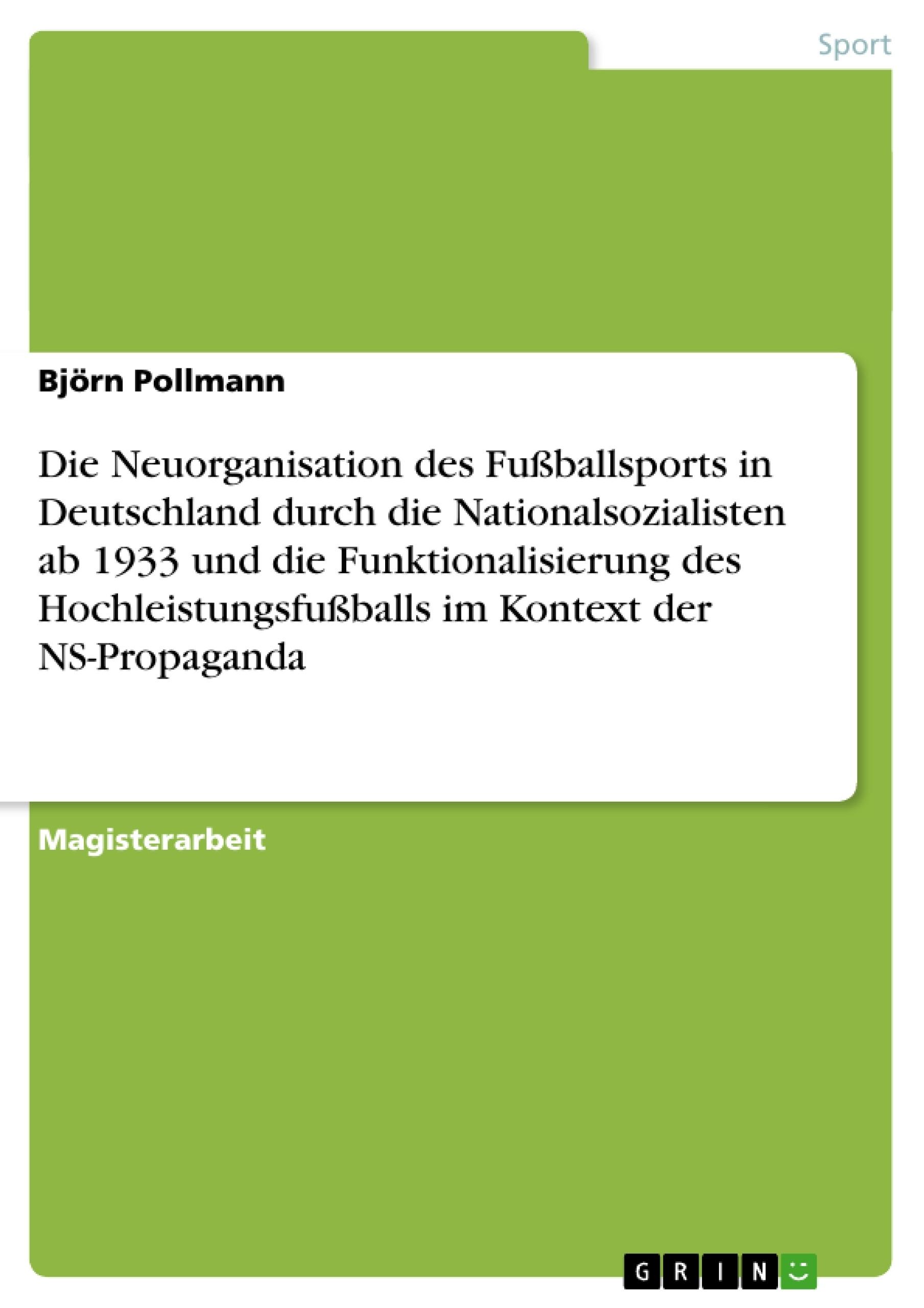 Titel: Die Neuorganisation des Fußballsports in Deutschland durch die Nationalsozialisten ab 1933 und die Funktionalisierung des Hochleistungsfußballs im Kontext der NS-Propaganda