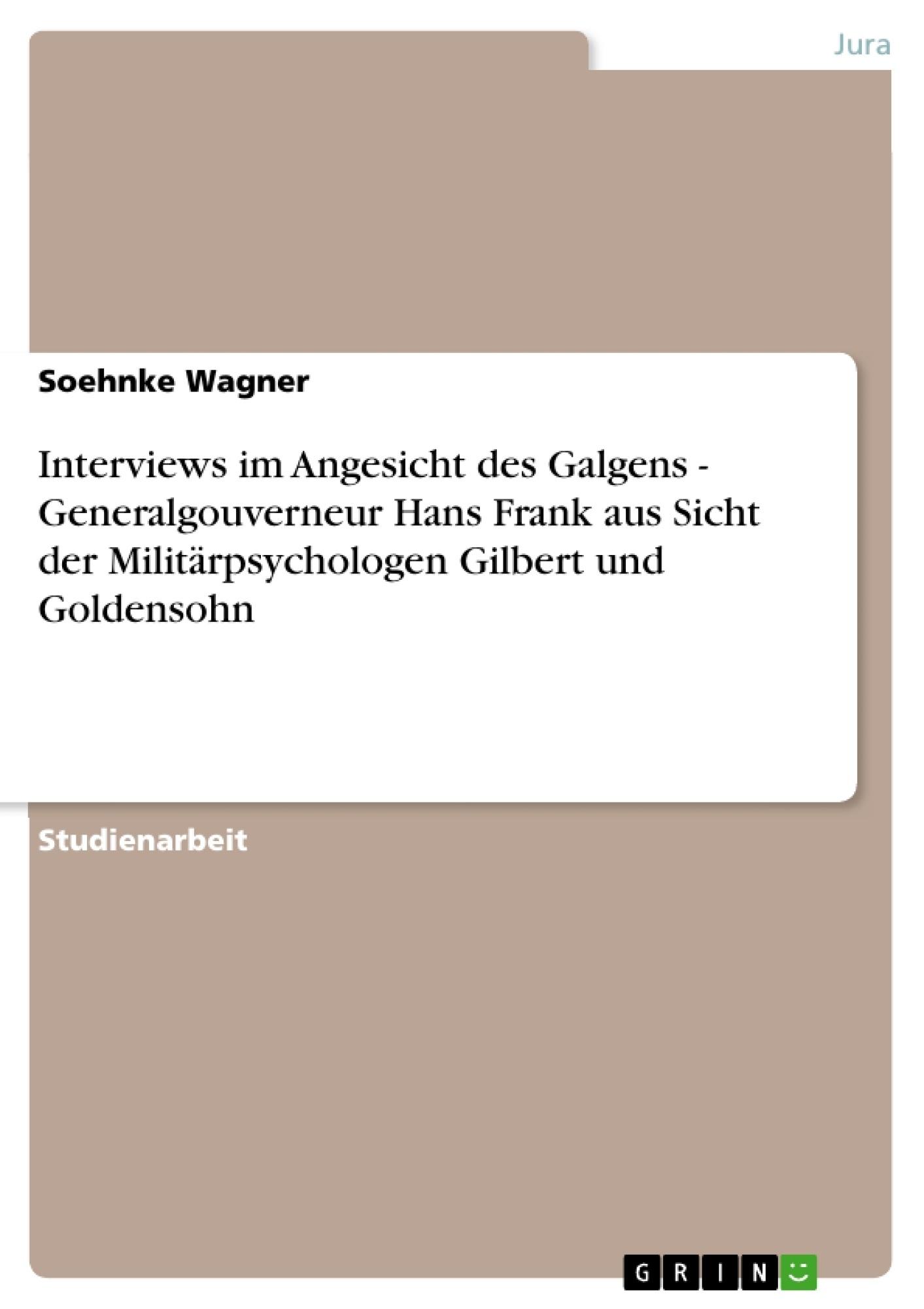 Titel: Interviews im Angesicht des Galgens - Generalgouverneur Hans Frank aus Sicht der Militärpsychologen Gilbert und Goldensohn