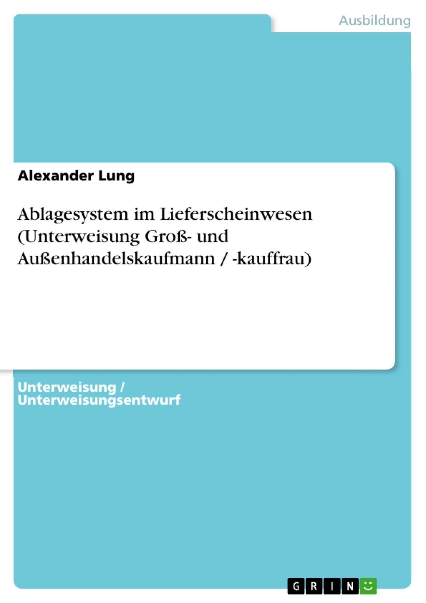Titel: Ablagesystem im Lieferscheinwesen (Unterweisung Groß- und Außenhandelskaufmann / -kauffrau)
