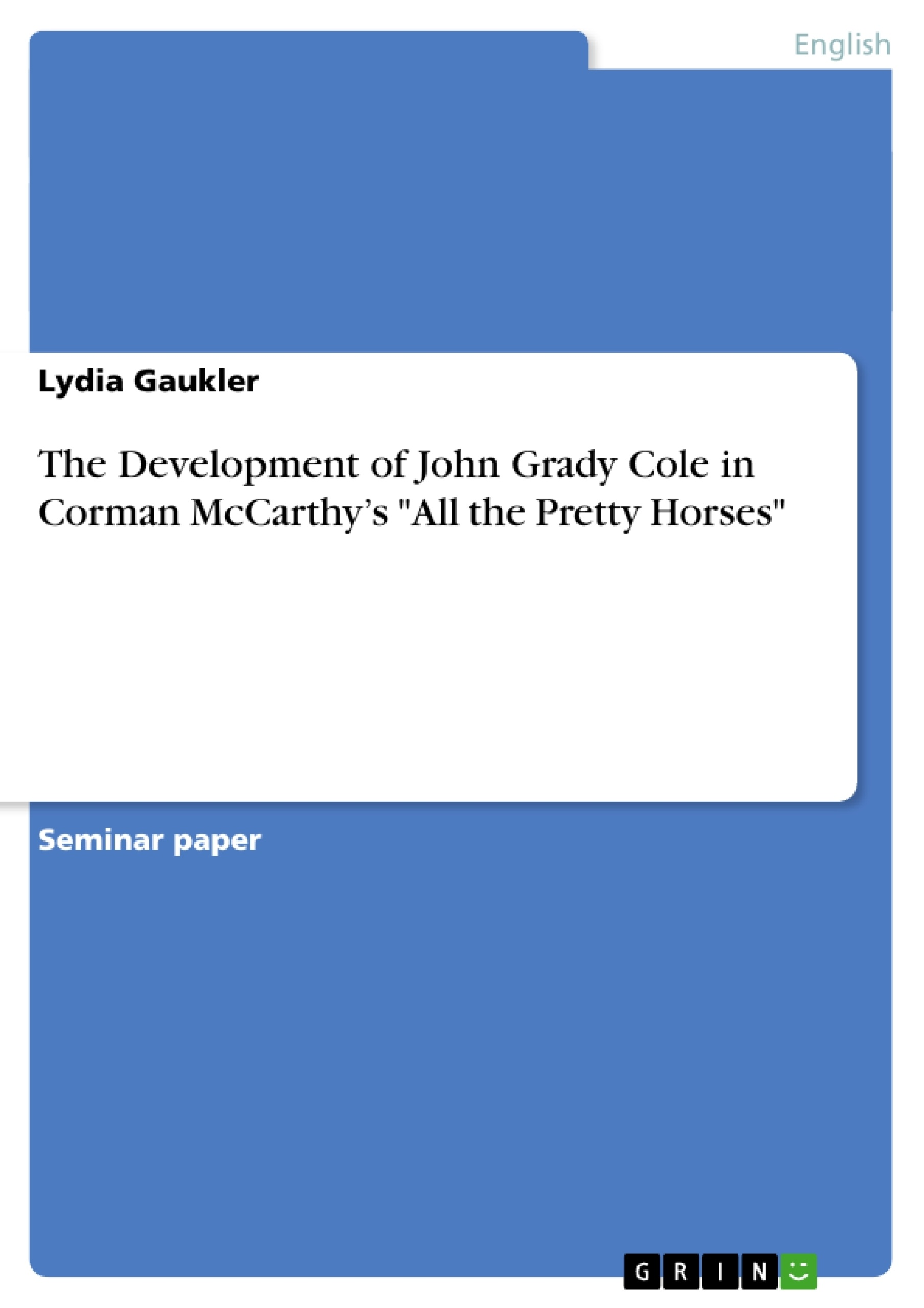 "Title: The Development of John Grady Cole in Corman McCarthy's ""All the Pretty Horses"""