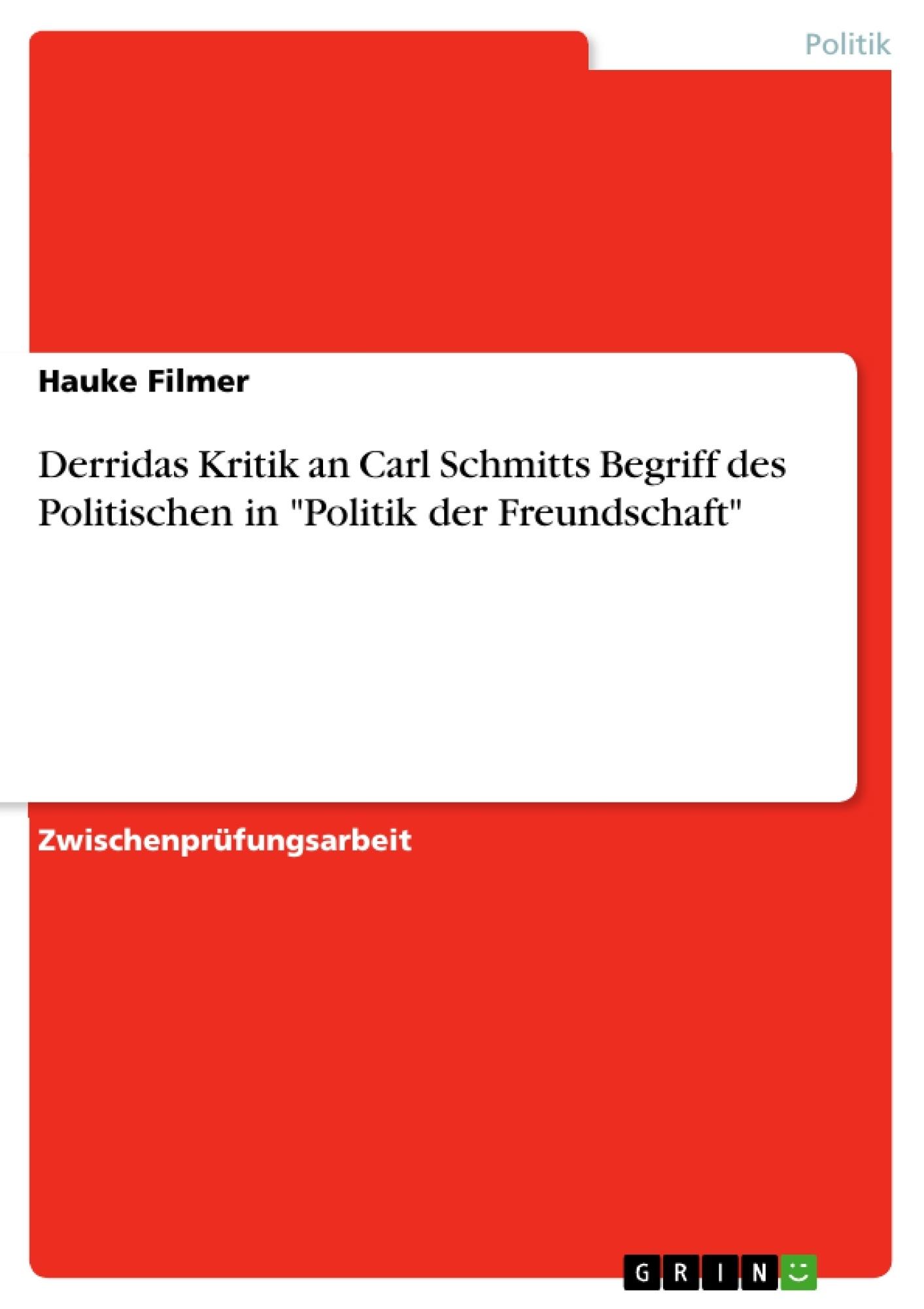 """Titel: Derridas Kritik an Carl Schmitts Begriff des Politischen in """"Politik der Freundschaft"""""""