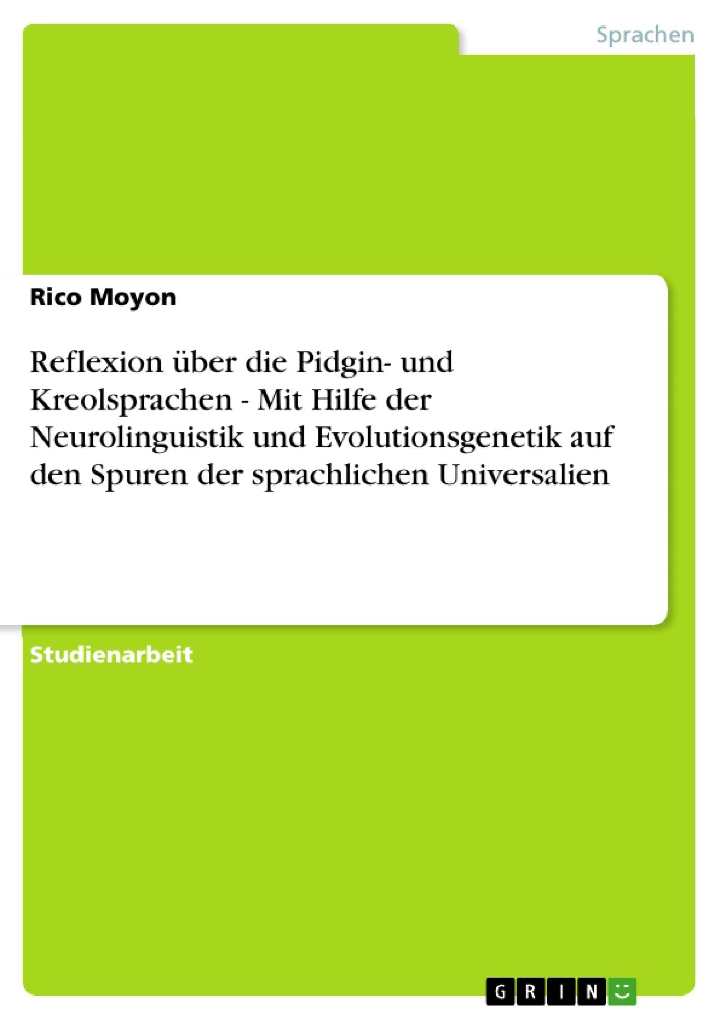 Titel: Reflexion über die Pidgin- und Kreolsprachen - Mit Hilfe der Neurolinguistik und Evolutionsgenetik auf den Spuren der sprachlichen Universalien