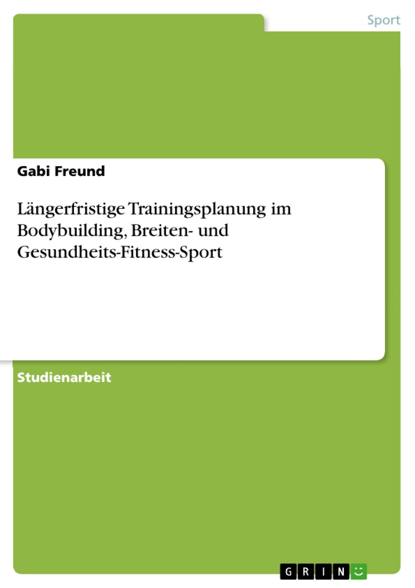 Titel: Längerfristige Trainingsplanung im Bodybuilding, Breiten- und Gesundheits-Fitness-Sport