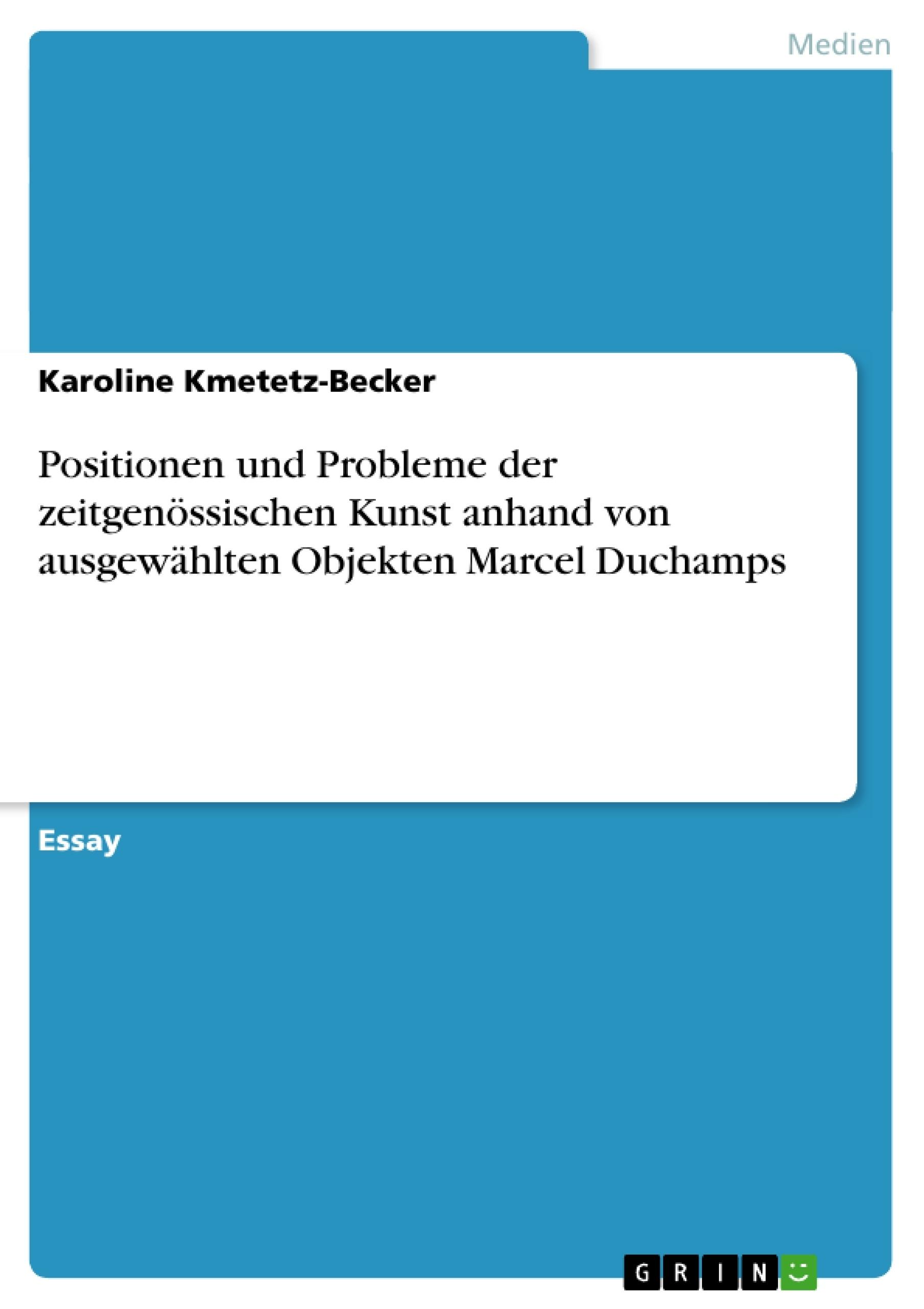 Titel: Positionen und Probleme der zeitgenössischen Kunst anhand von ausgewählten Objekten Marcel Duchamps