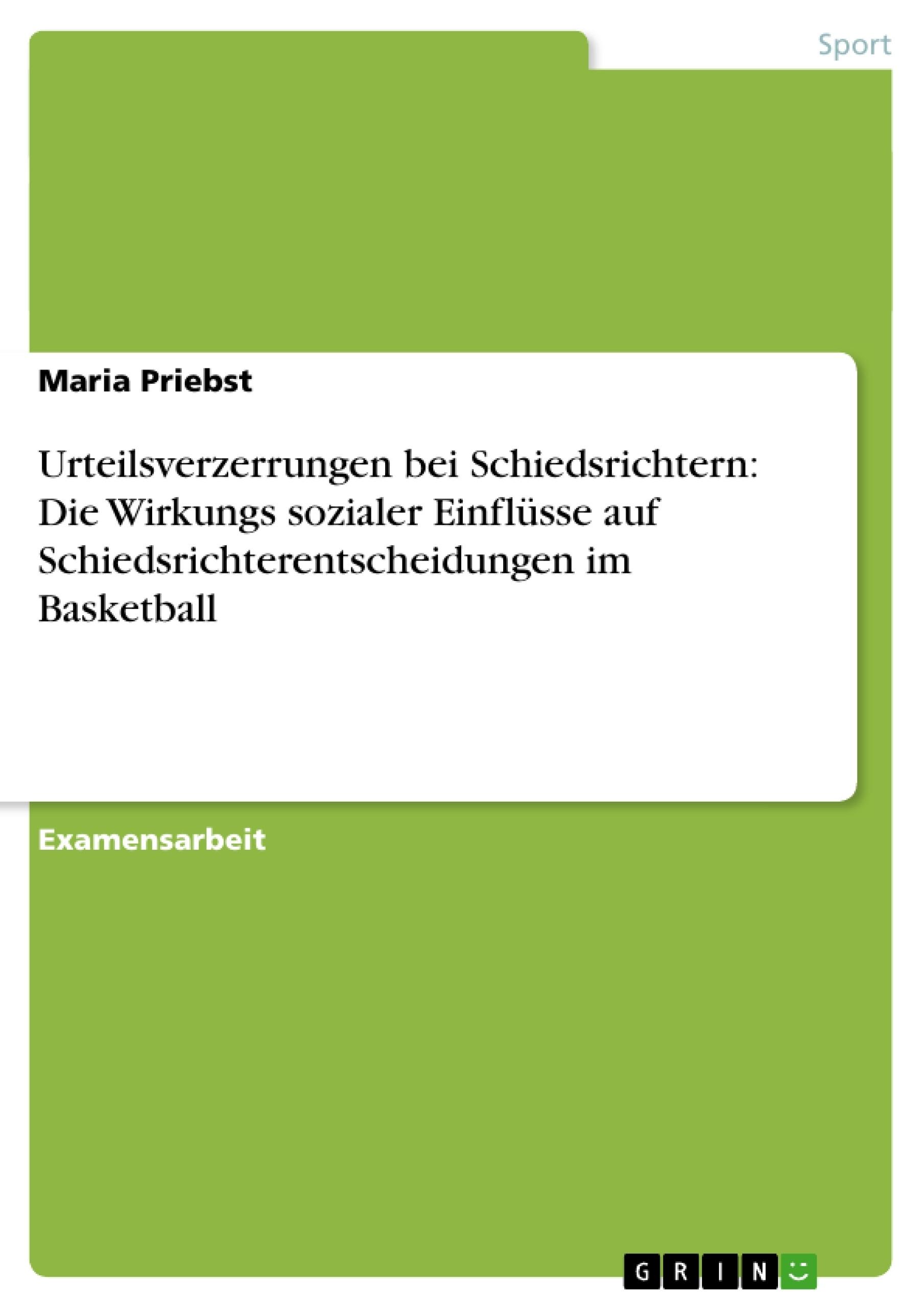 Titel: Urteilsverzerrungen bei Schiedsrichtern: Die Wirkungs sozialer Einflüsse auf Schiedsrichterentscheidungen im Basketball