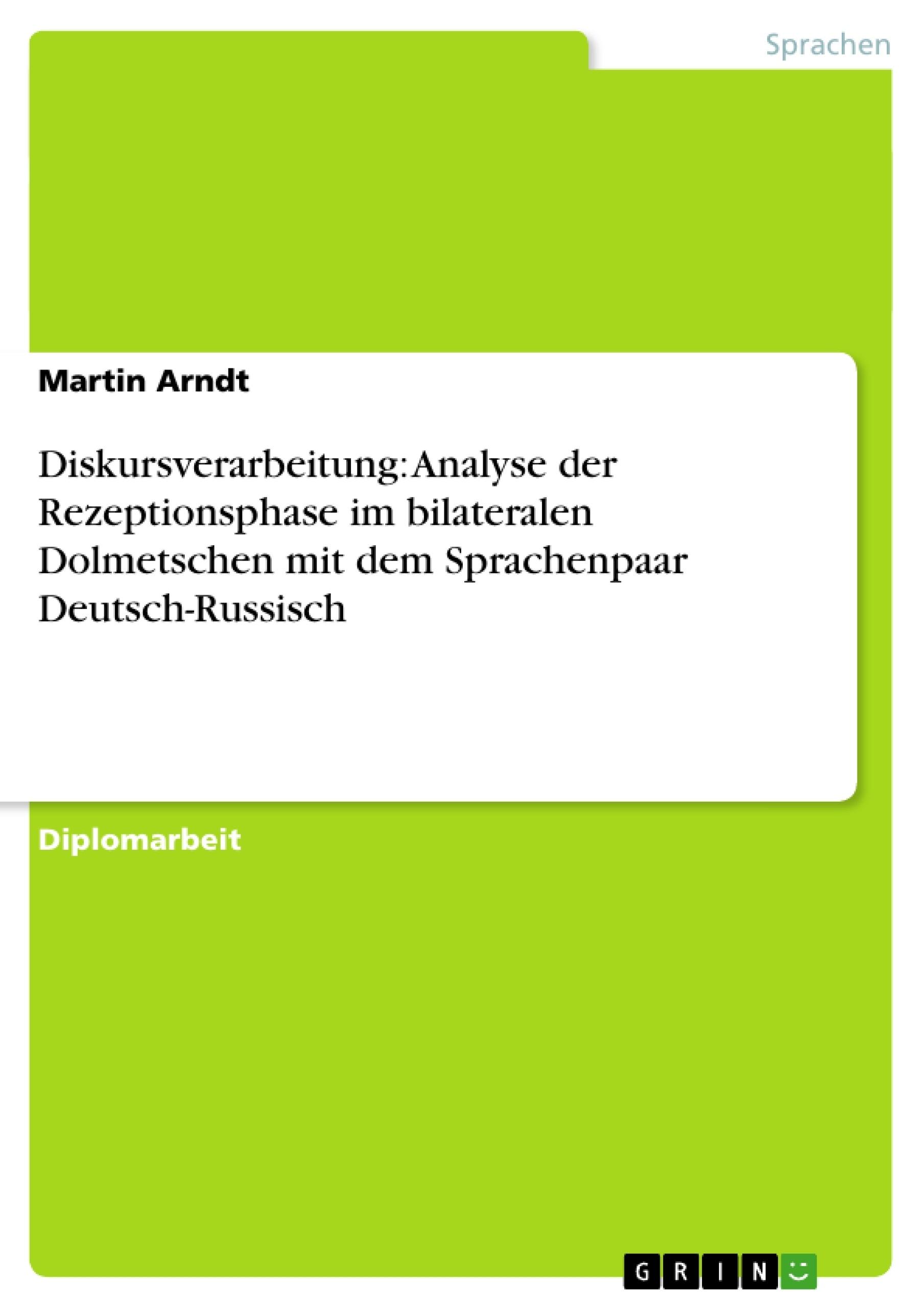 Titel: Diskursverarbeitung: Analyse der Rezeptionsphase im bilateralen Dolmetschen mit dem Sprachenpaar Deutsch-Russisch