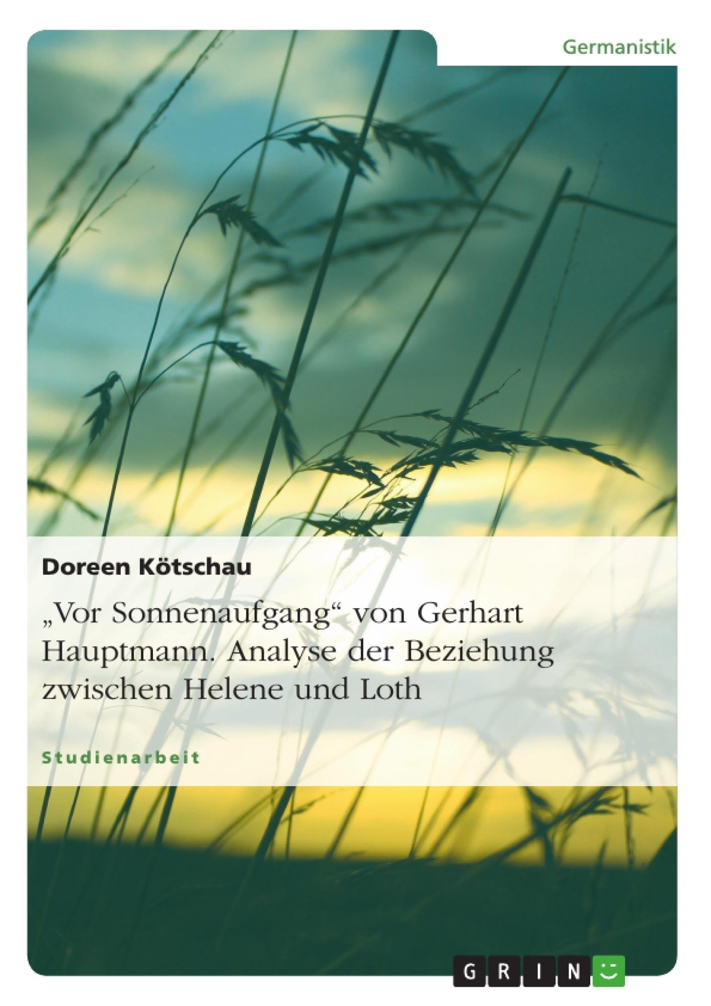 """Titel: """"Vor Sonnenaufgang"""" von Gerhart Hauptmann. Analyse der Beziehung zwischen Helene und Loth"""
