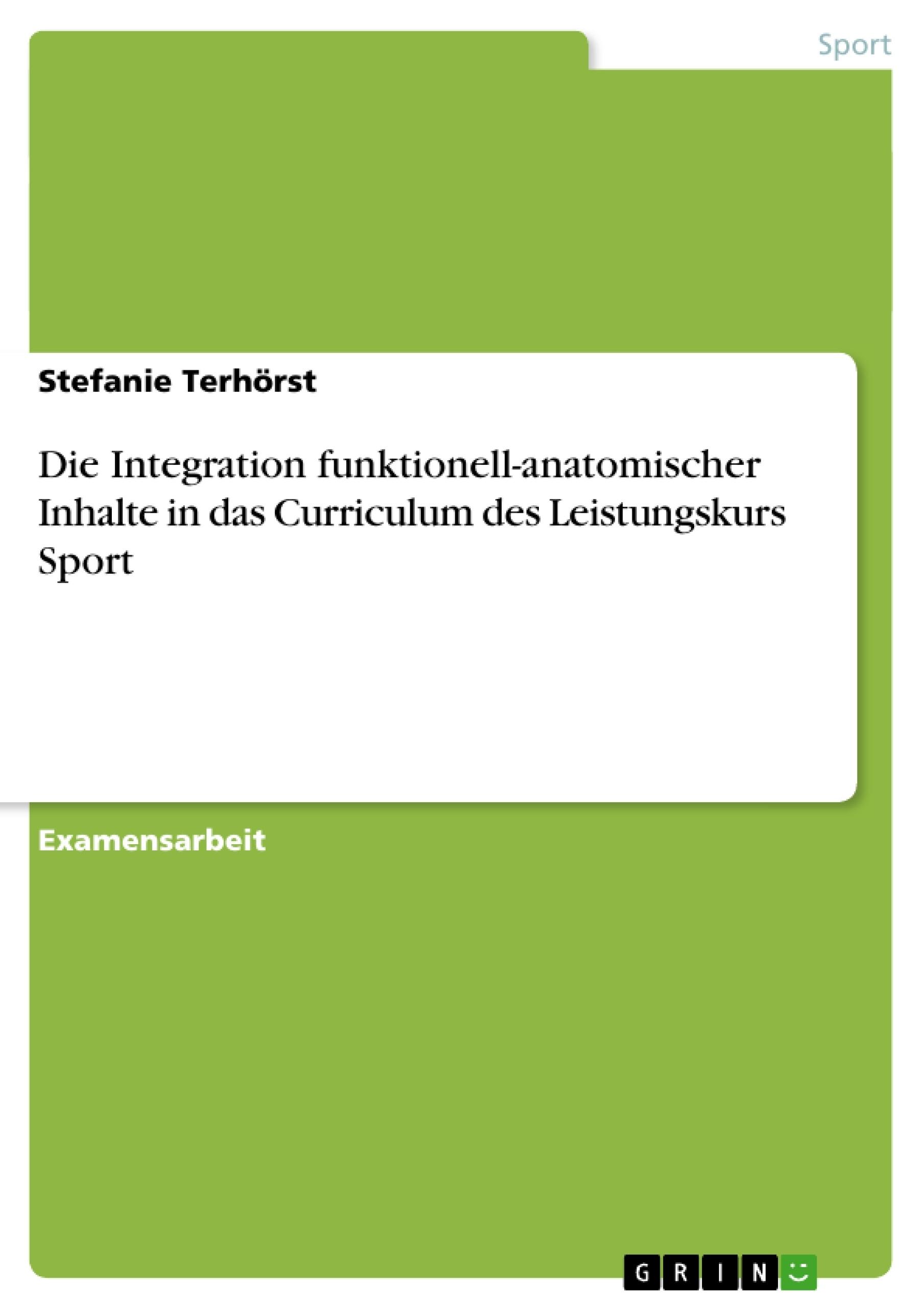 Titel: Die Integration funktionell-anatomischer Inhalte in das Curriculum des Leistungskurs Sport