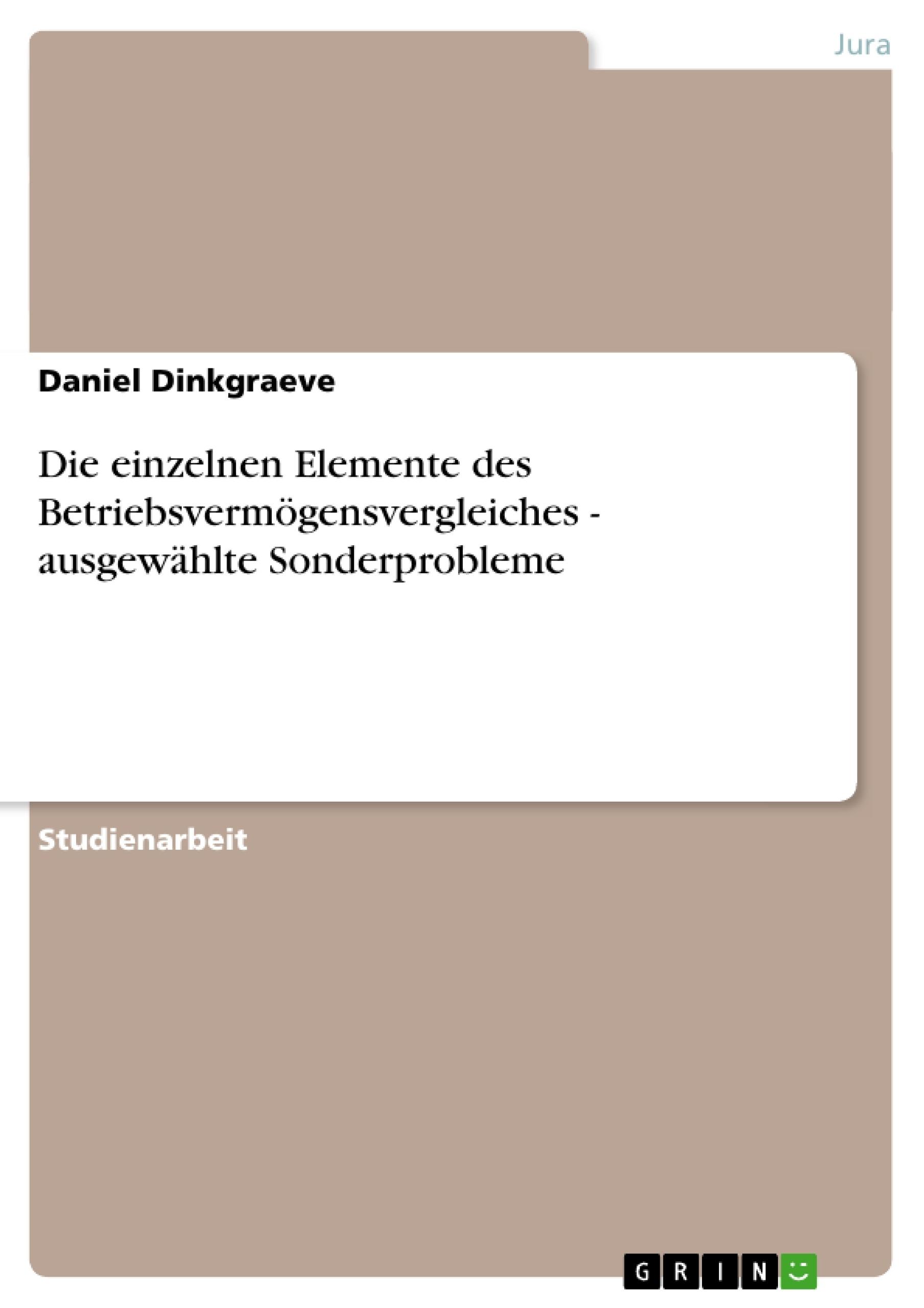 Titel: Die einzelnen Elemente des Betriebsvermögensvergleiches - ausgewählte Sonderprobleme