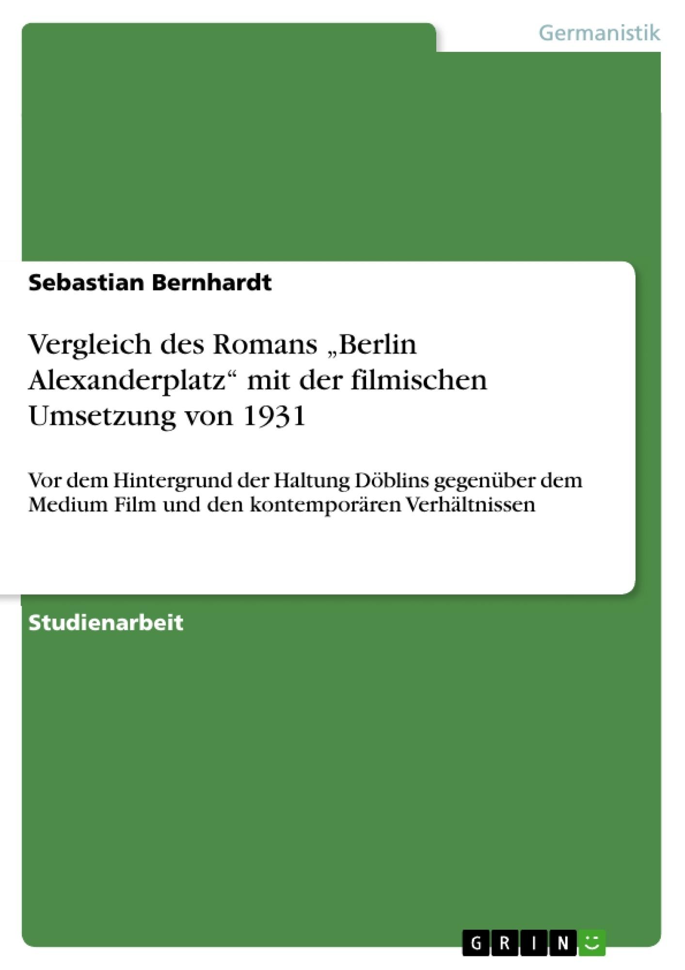 """Titel: Vergleich des Romans """"Berlin Alexanderplatz"""" mit der filmischen Umsetzung von 1931"""