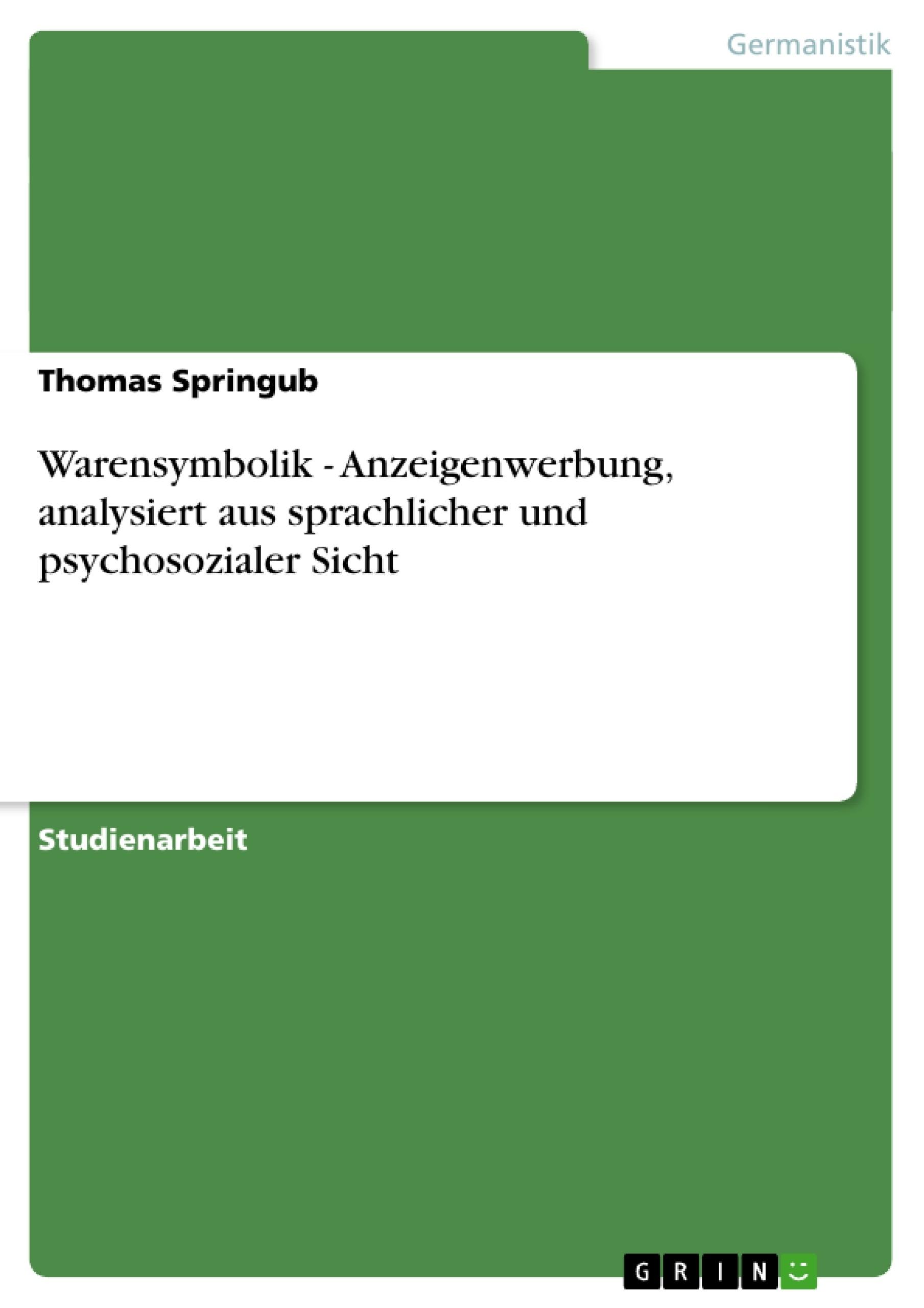 Titel: Warensymbolik - Anzeigenwerbung, analysiert aus sprachlicher und psychosozialer Sicht