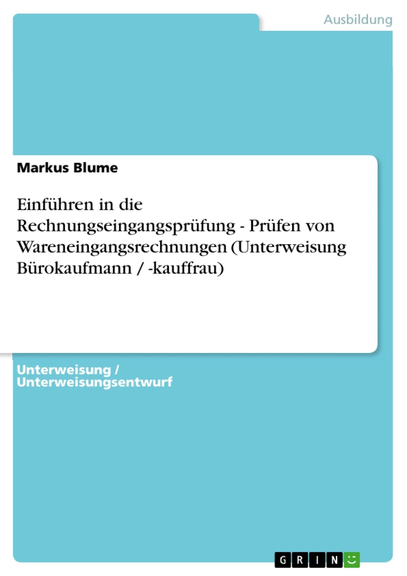 Titel: Einführen in die Rechnungseingangsprüfung - Prüfen von Wareneingangsrechnungen (Unterweisung Bürokaufmann / -kauffrau)