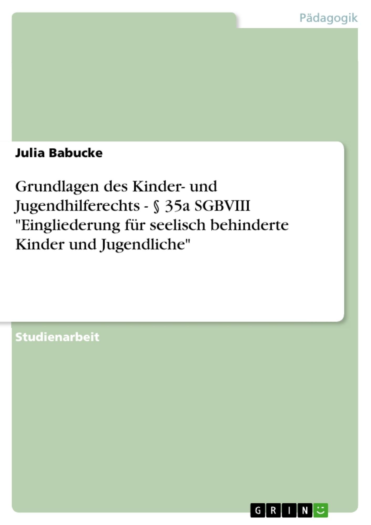 """Titel: Grundlagen des Kinder- und Jugendhilferechts - § 35a SGBVIII """"Eingliederung für seelisch behinderte Kinder und Jugendliche"""""""