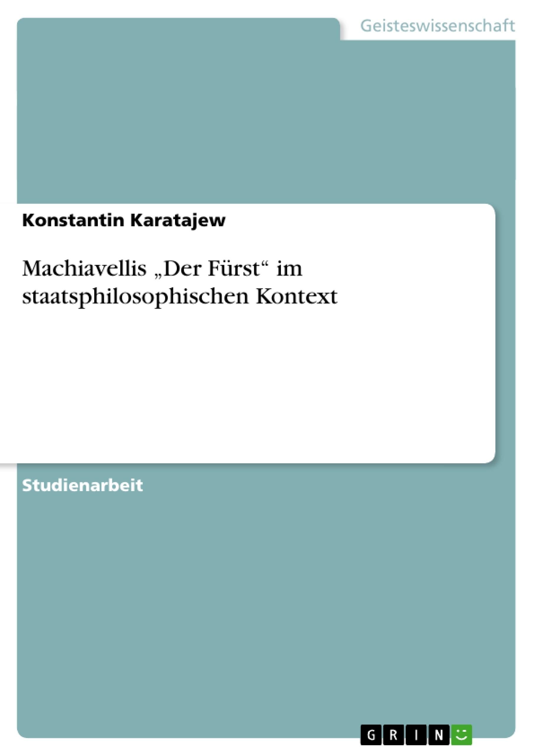 """Titel: Machiavellis """"Der Fürst"""" im staatsphilosophischen Kontext"""