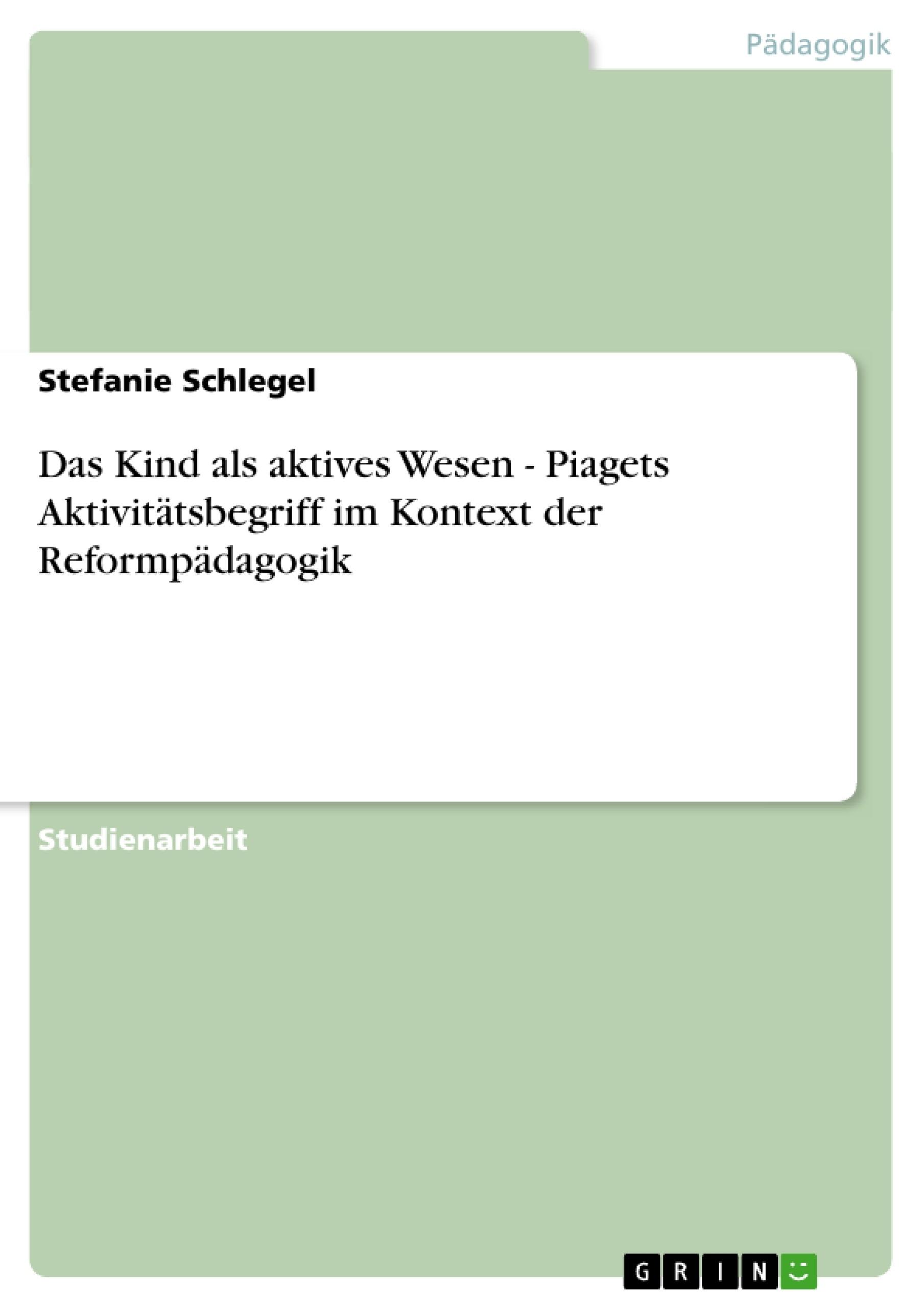 Titel: Das Kind als aktives Wesen - Piagets Aktivitätsbegriff im Kontext der Reformpädagogik