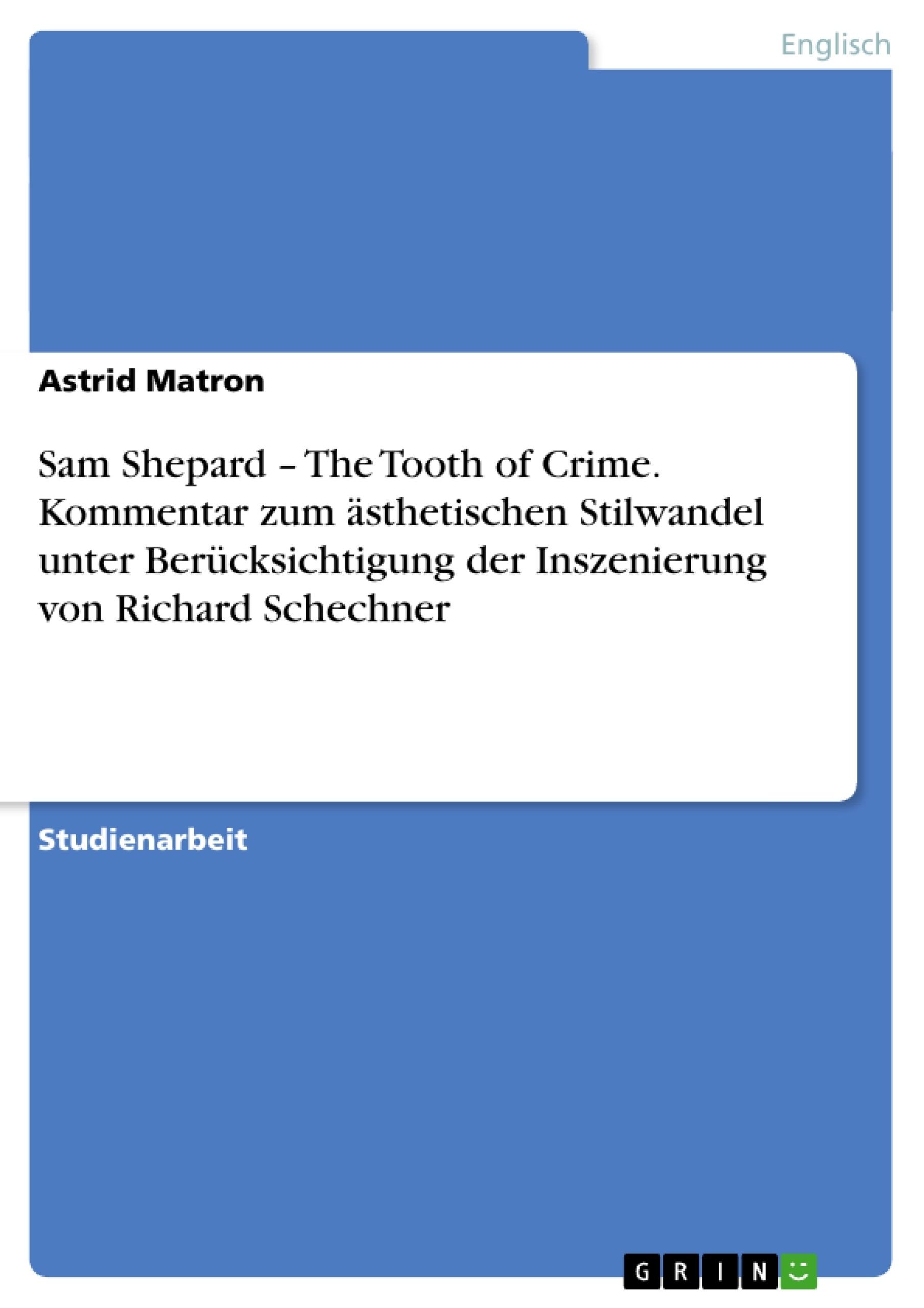Titel: Sam Shepard – The Tooth of Crime. Kommentar zum ästhetischen Stilwandel unter Berücksichtigung der Inszenierung von Richard Schechner