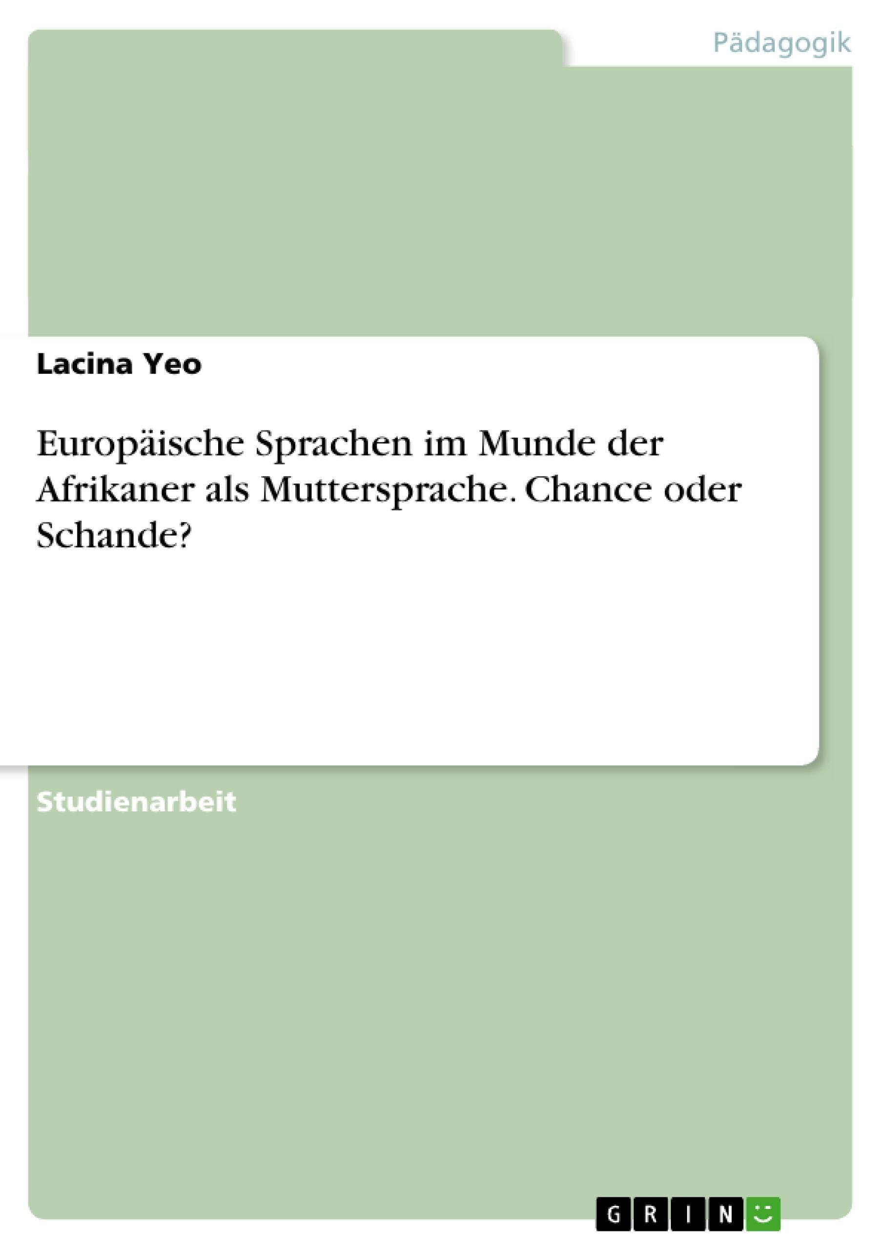 Titel: Europäische Sprachen im Munde der Afrikaner als Muttersprache. Chance oder Schande?