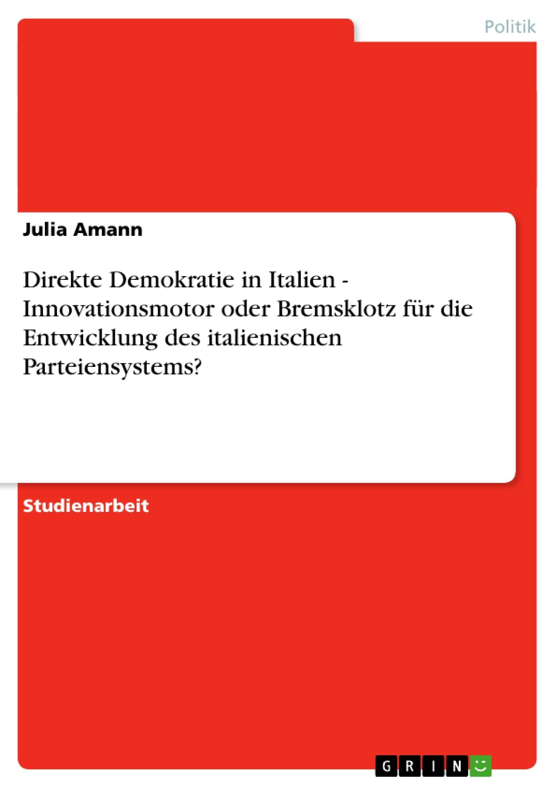 Titel: Direkte Demokratie in Italien - Innovationsmotor oder Bremsklotz für die Entwicklung des italienischen Parteiensystems?