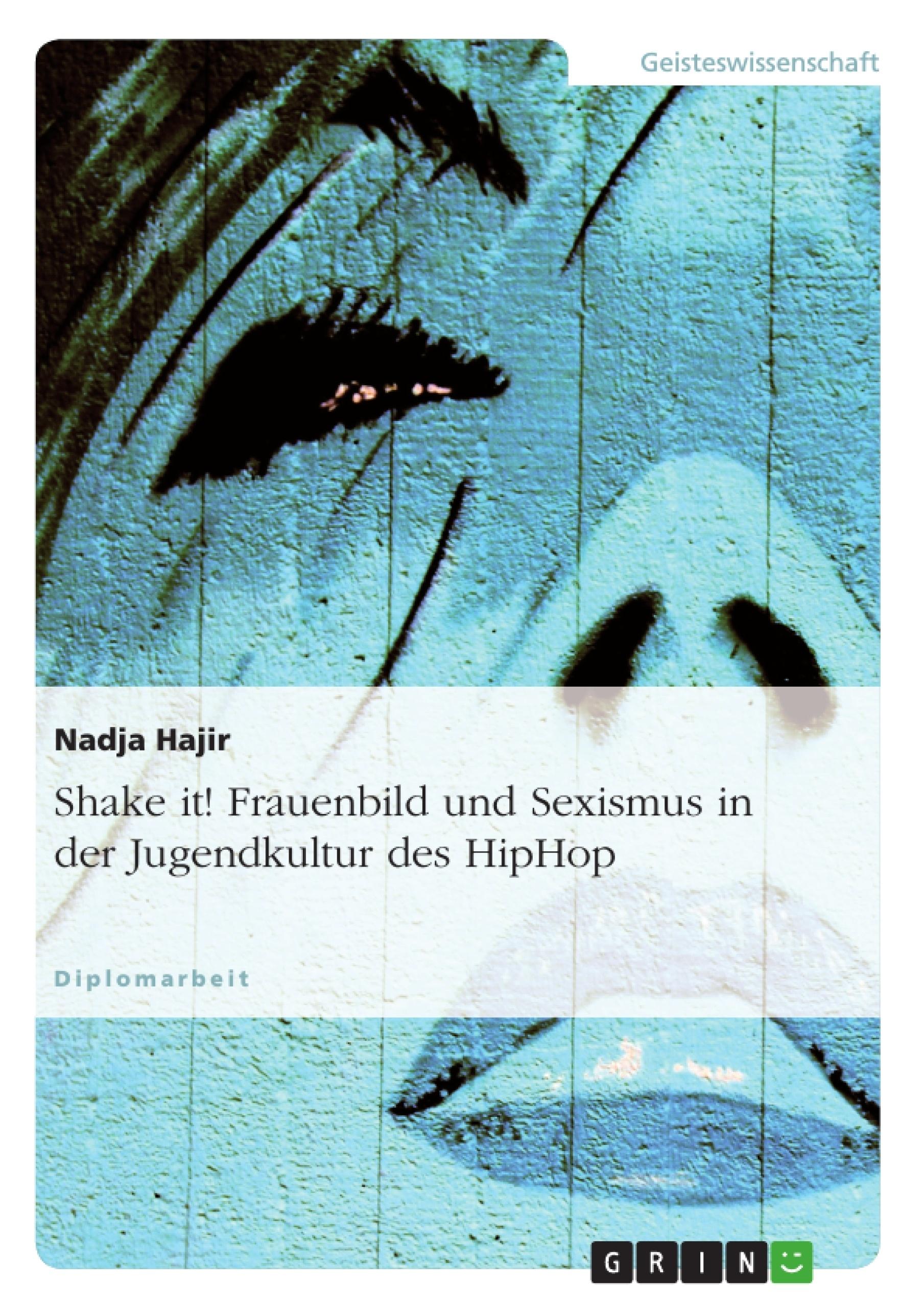 Titel: Shake it! Frauenbild und Sexismus in der Jugendkultur des HipHop