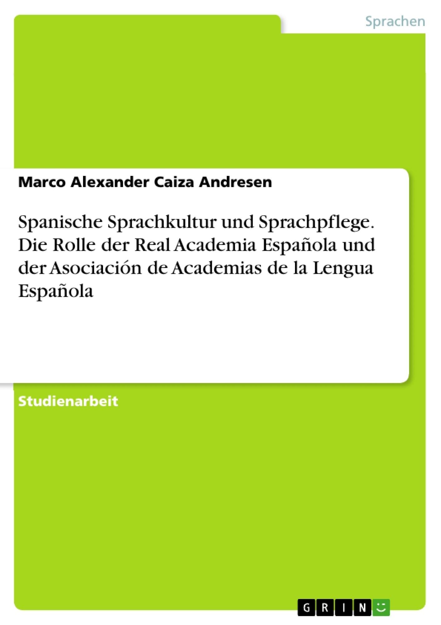 Titel: Spanische Sprachkultur und Sprachpflege. Die Rolle der Real Academia Española und der Asociación de Academias de la Lengua Española