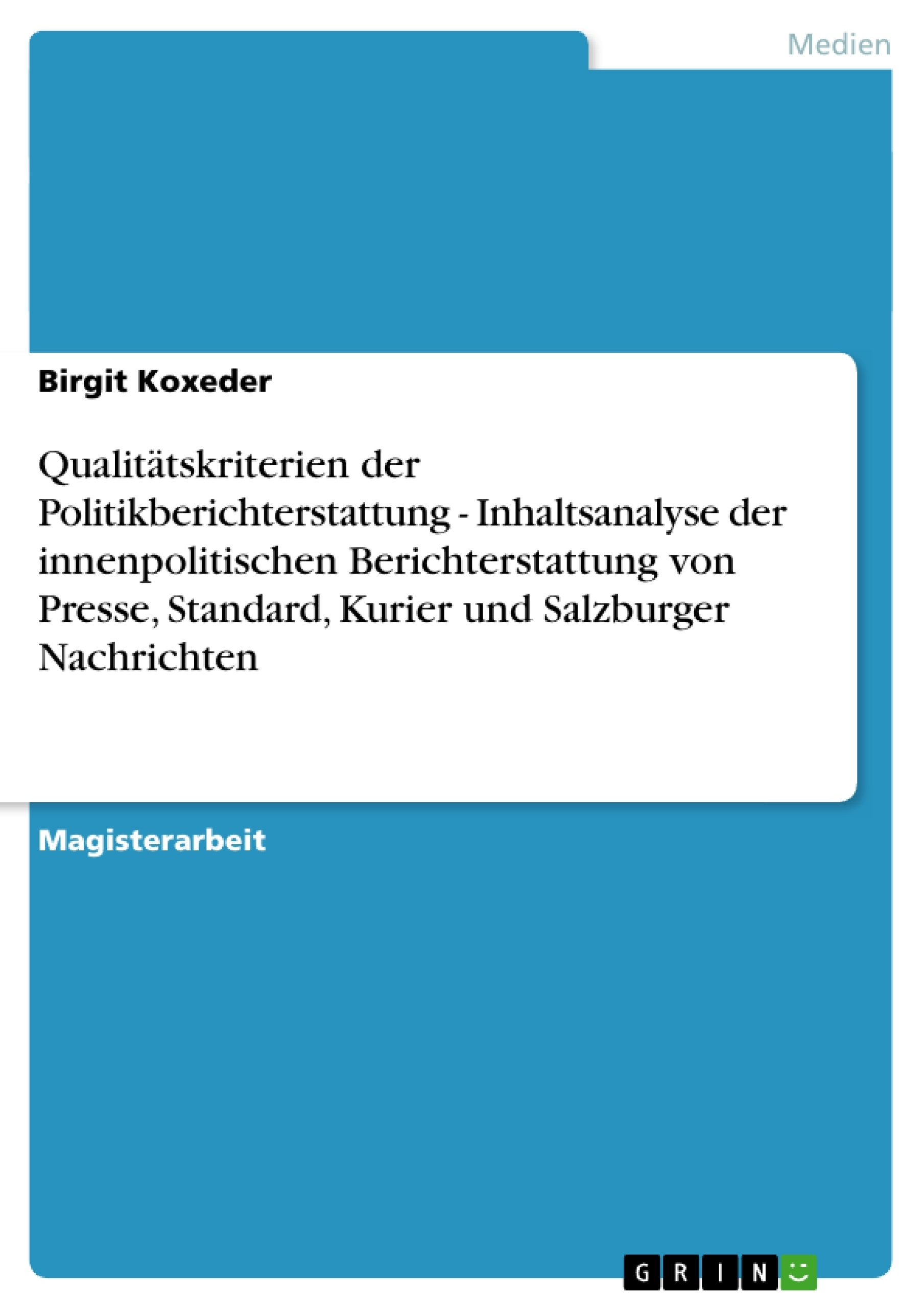 Titel: Qualitätskriterien der Politikberichterstattung - Inhaltsanalyse der innenpolitischen Berichterstattung von Presse, Standard, Kurier und Salzburger Nachrichten