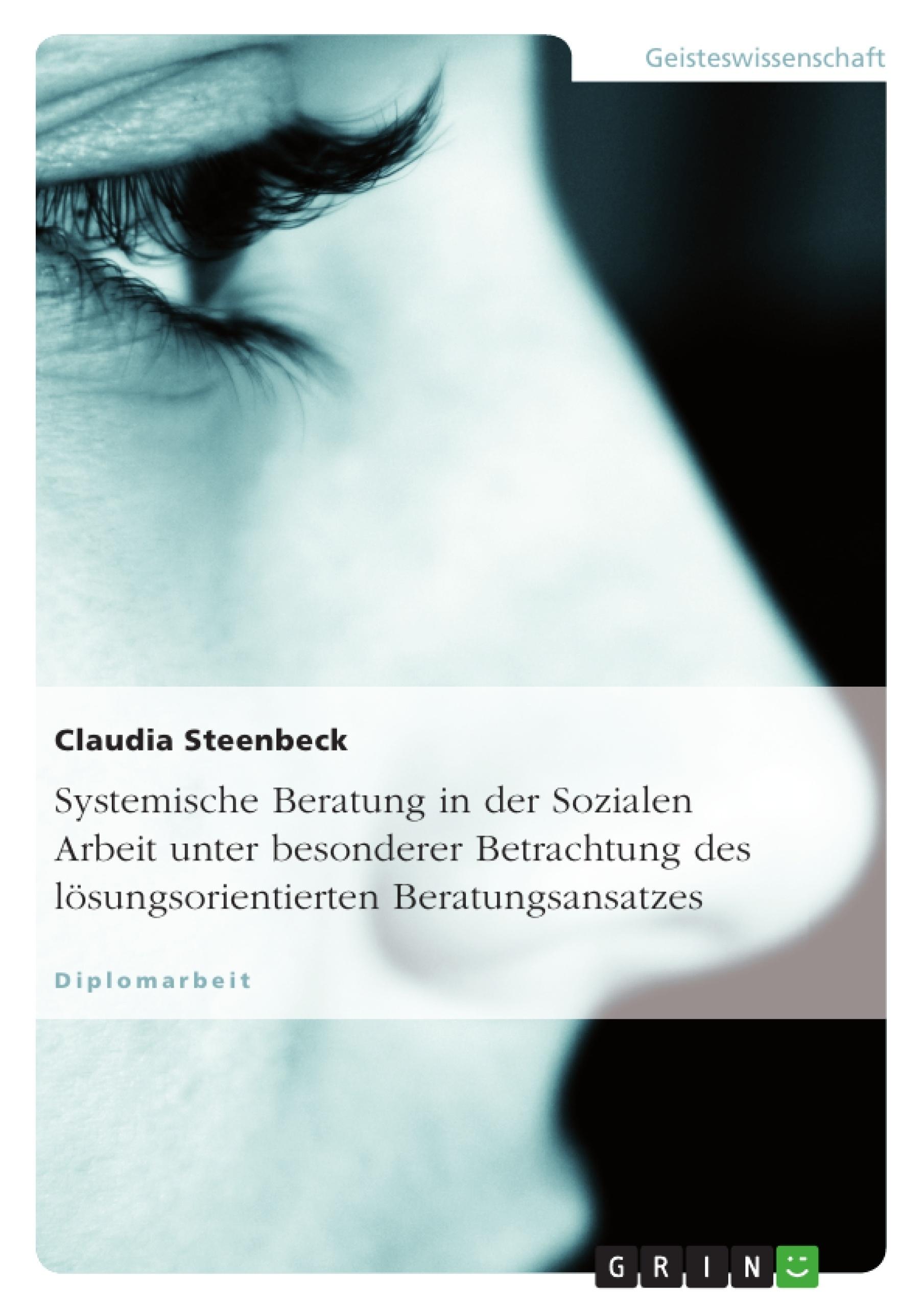 Titel: Systemische Beratung in der Sozialen Arbeit unter besonderer Betrachtung des lösungsorientierten Beratungsansatzes