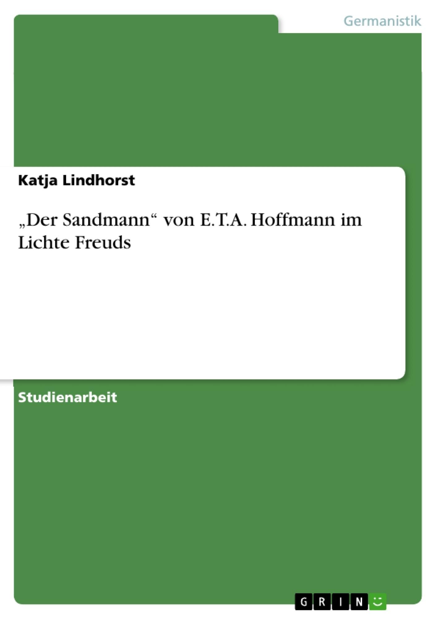 """Titel: """"Der Sandmann"""" von E.T.A. Hoffmann im Lichte Freuds"""
