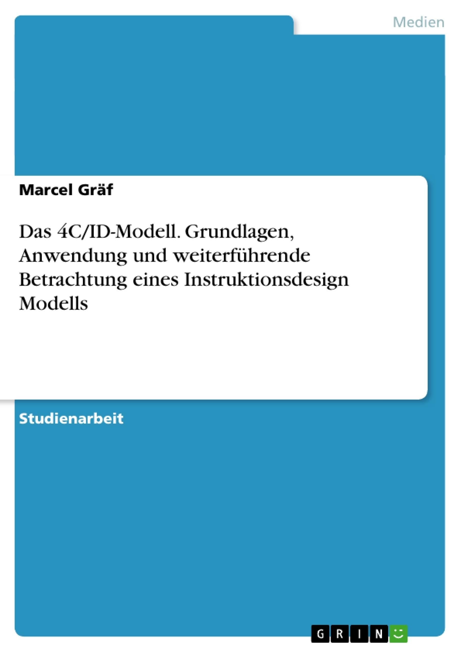 Titel: Das 4C/ID-Modell. Grundlagen, Anwendung und weiterführende Betrachtung eines Instruktionsdesign Modells