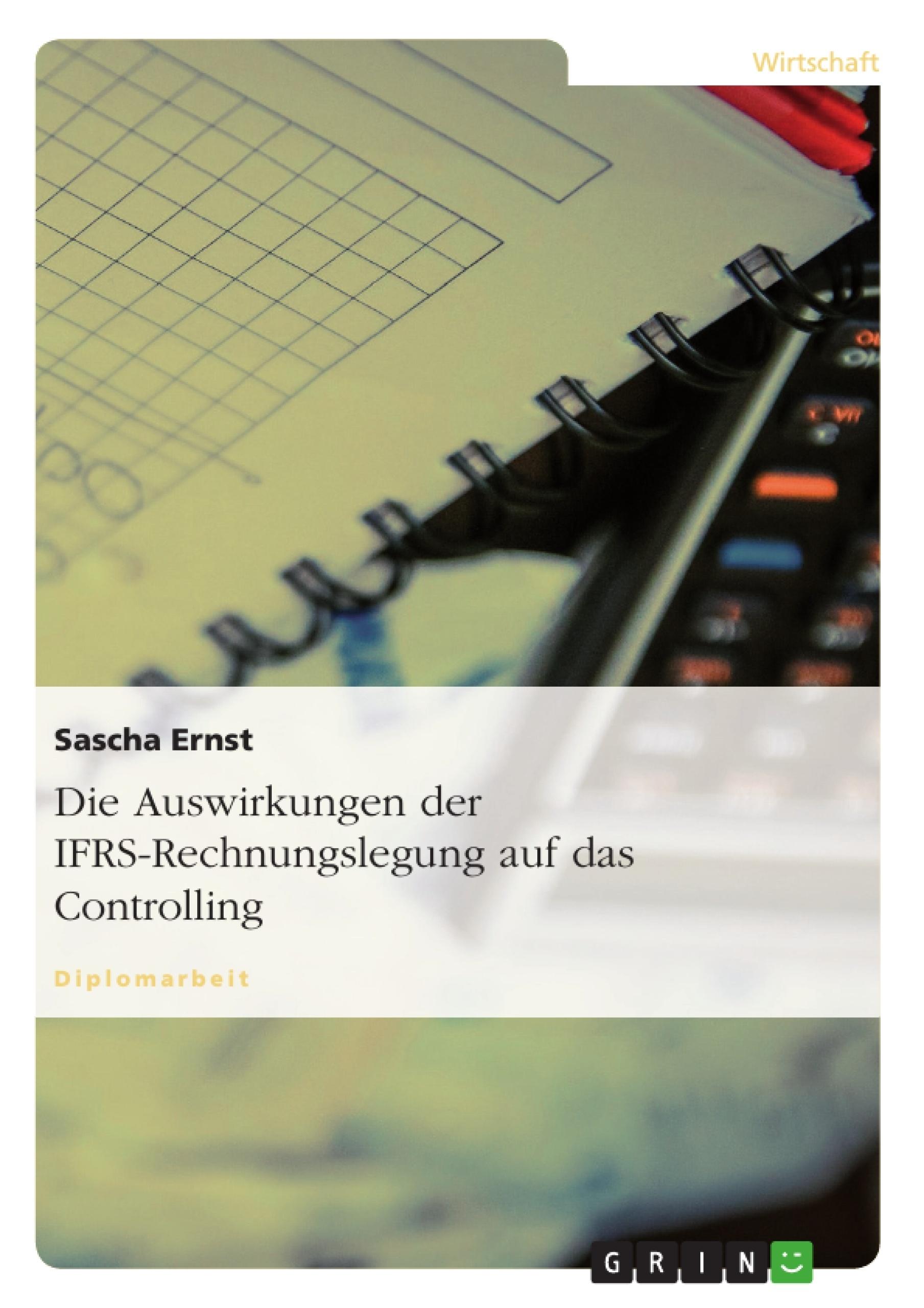 Titel: Die Auswirkungen der IFRS-Rechnungslegung auf das Controlling