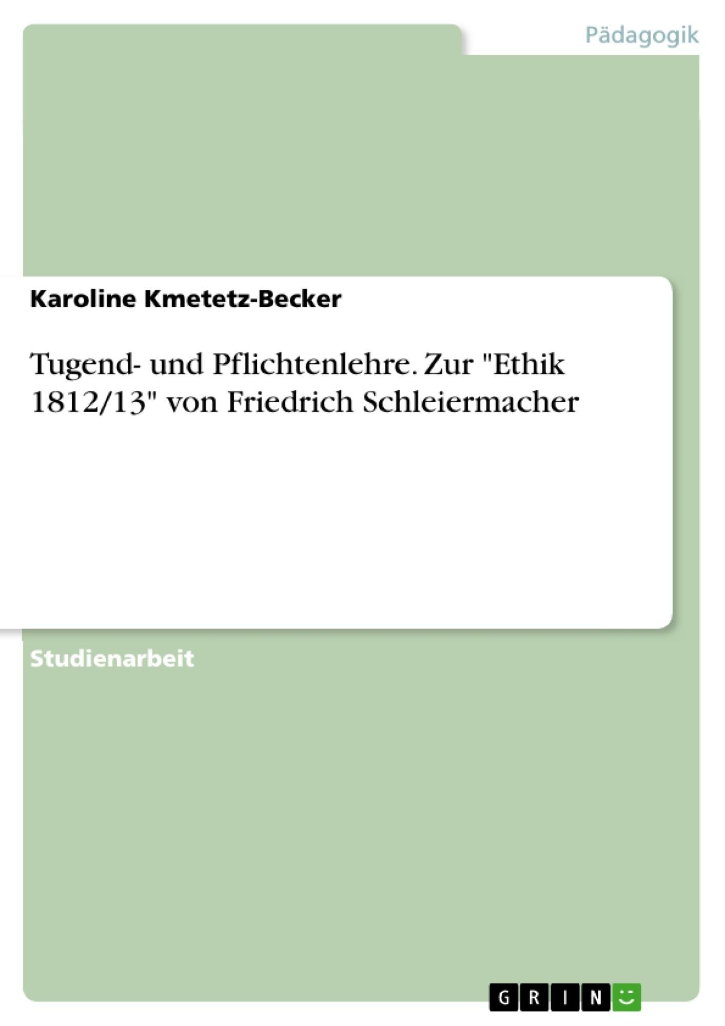 """Titel: Tugend- und Pflichtenlehre. Zur """"Ethik 1812/13"""" von Friedrich Schleiermacher"""