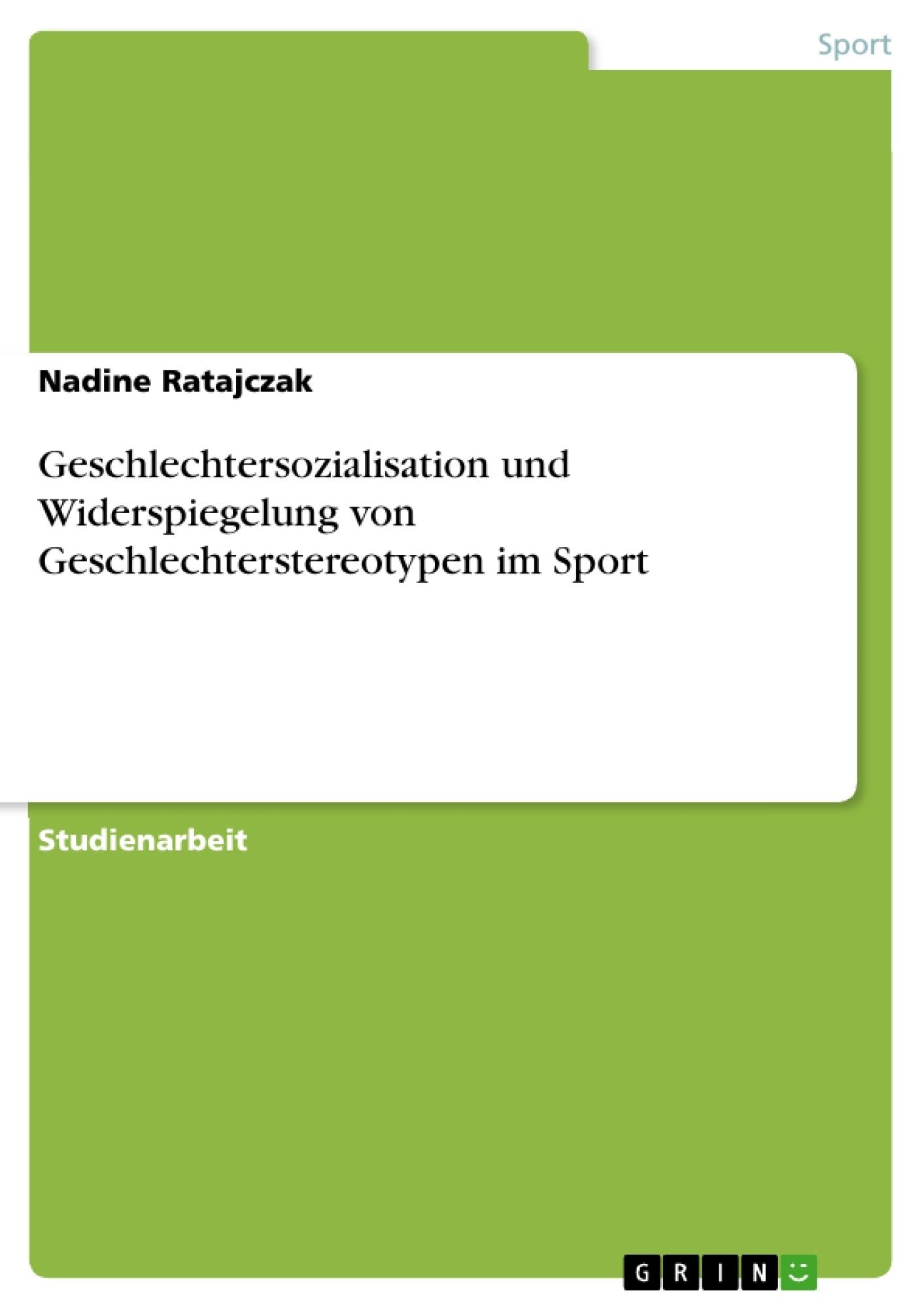 Titel: Geschlechtersozialisation und Widerspiegelung von Geschlechterstereotypen im Sport