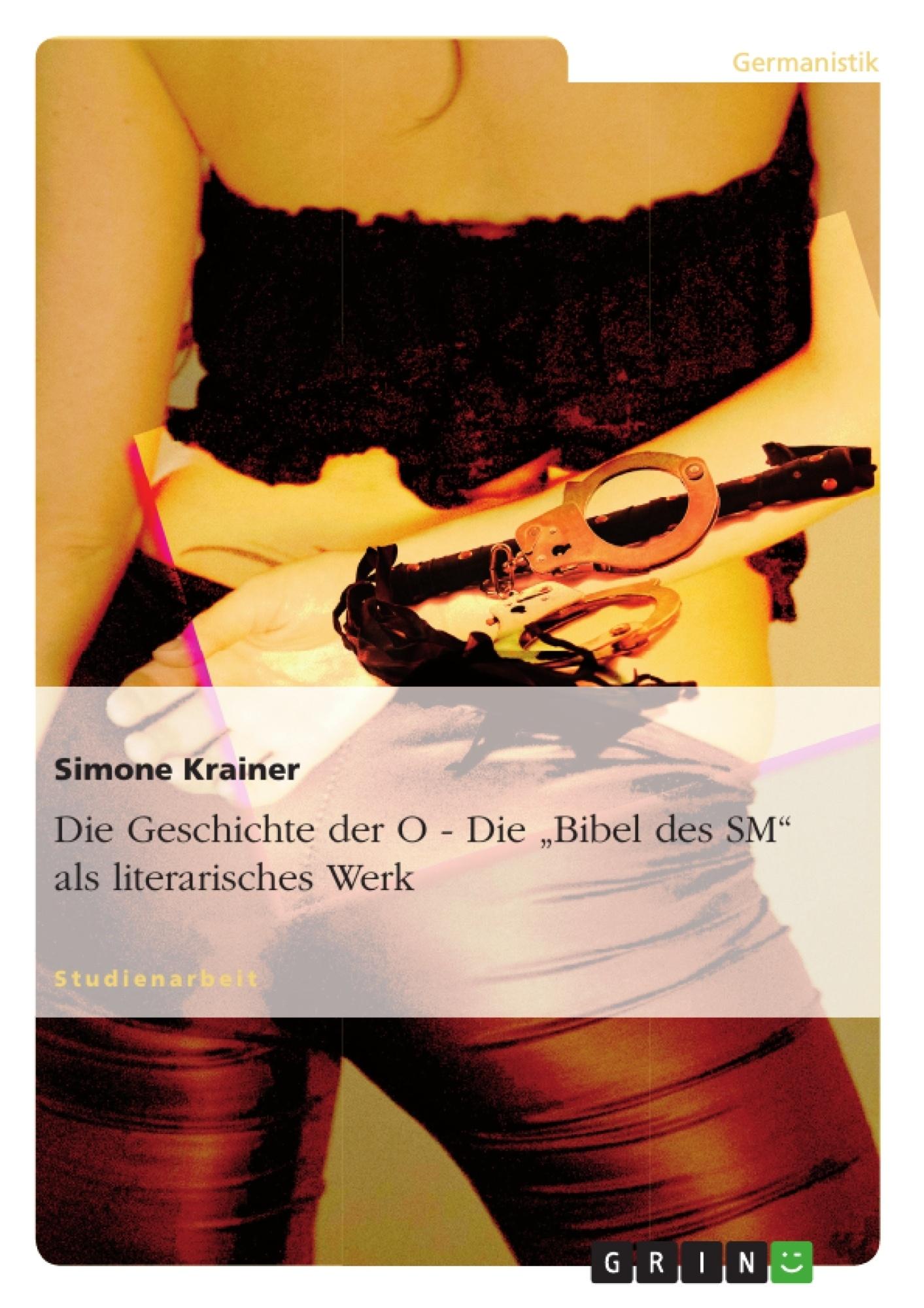 """Titel: Die Geschichte der O - Die """"Bibel des SM"""" als literarisches Werk"""