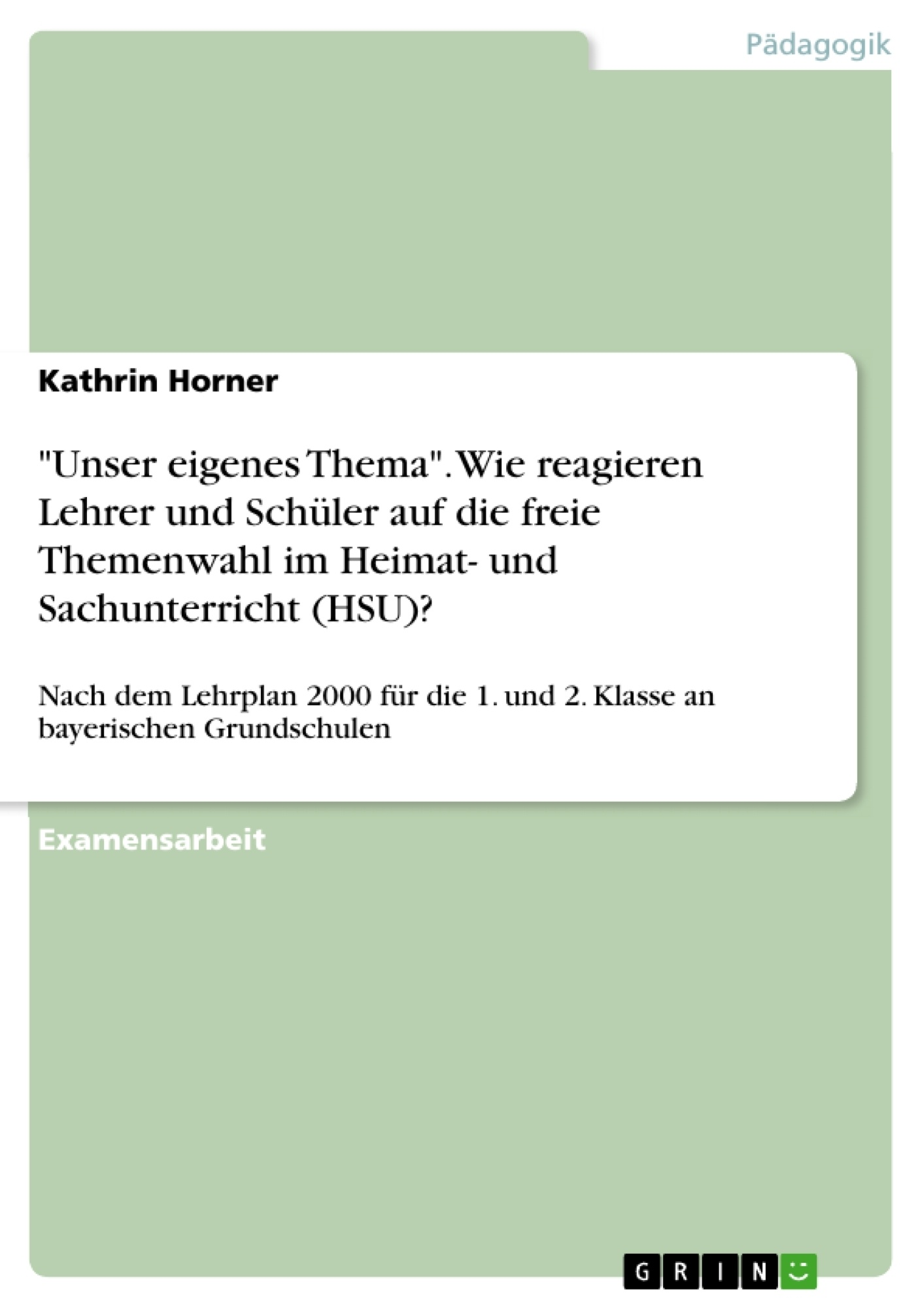 """Titel: """"Unser eigenes Thema"""". Wie reagieren Lehrer und Schüler auf die freie Themenwahl im Heimat- und Sachunterricht (HSU)?"""