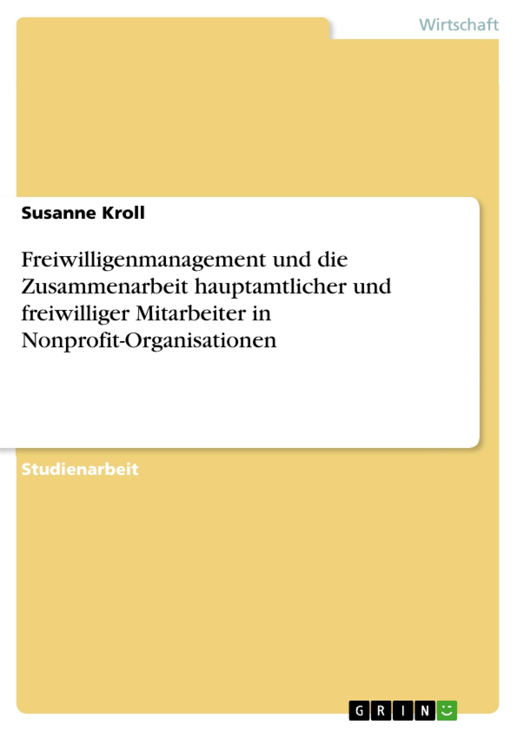 Titel: Freiwilligenmanagement und die Zusammenarbeit hauptamtlicher und freiwilliger Mitarbeiter in Nonprofit-Organisationen