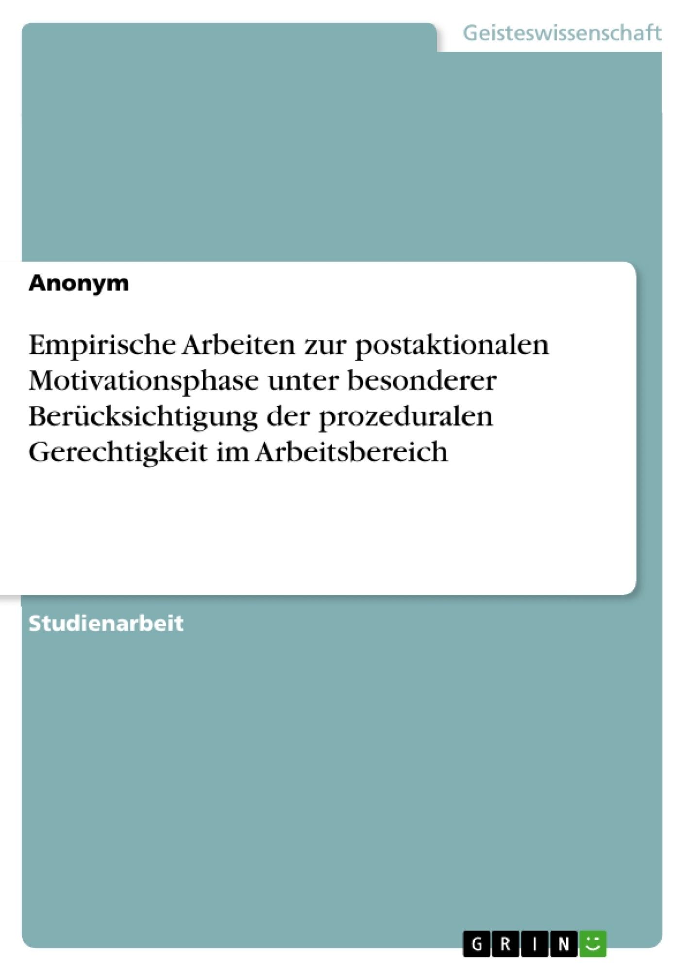 Titel: Empirische Arbeiten zur postaktionalen Motivationsphase unter besonderer Berücksichtigung der prozeduralen Gerechtigkeit im Arbeitsbereich