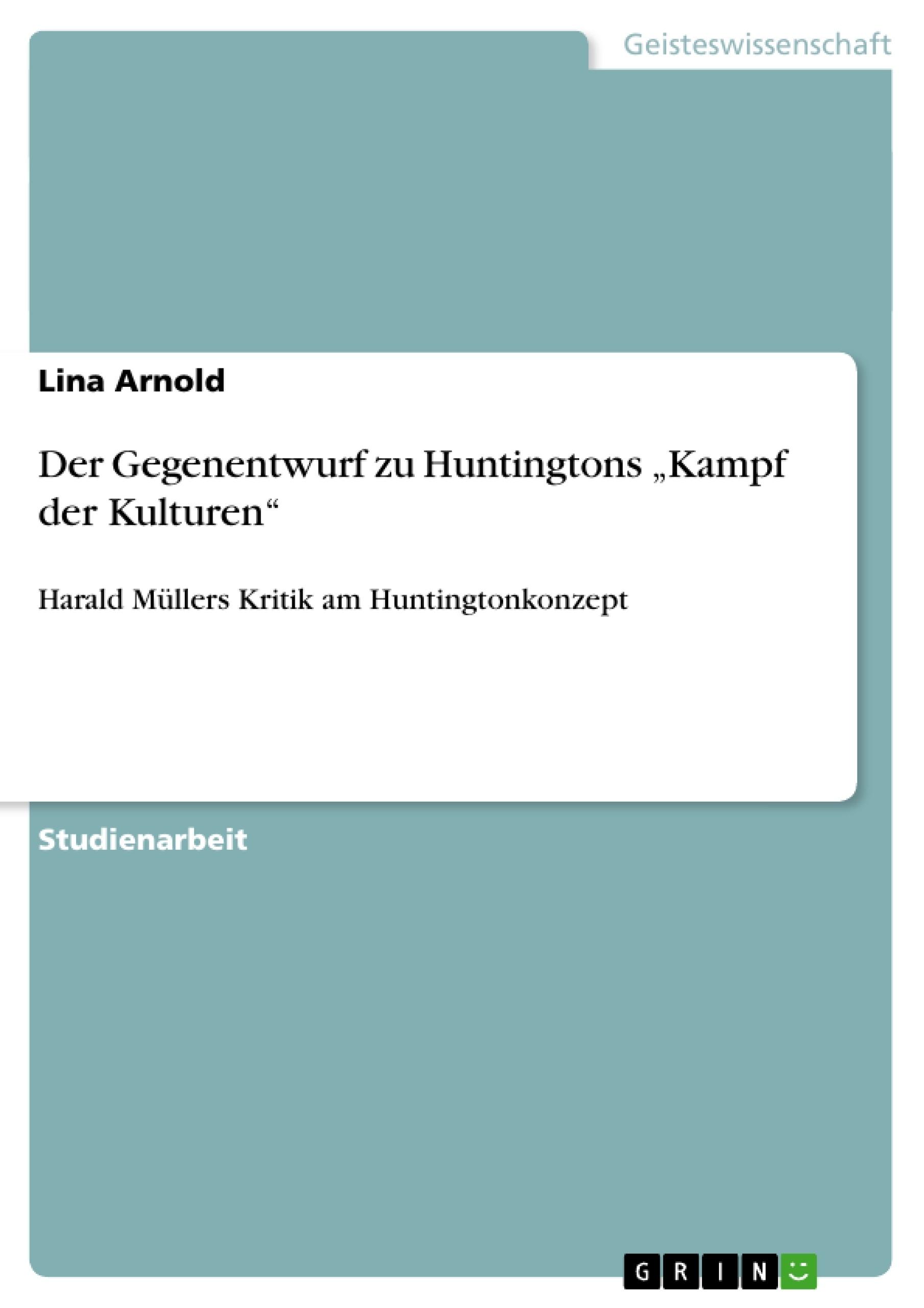 "Titel: Der Gegenentwurf zu Huntingtons ""Kampf der Kulturen"""