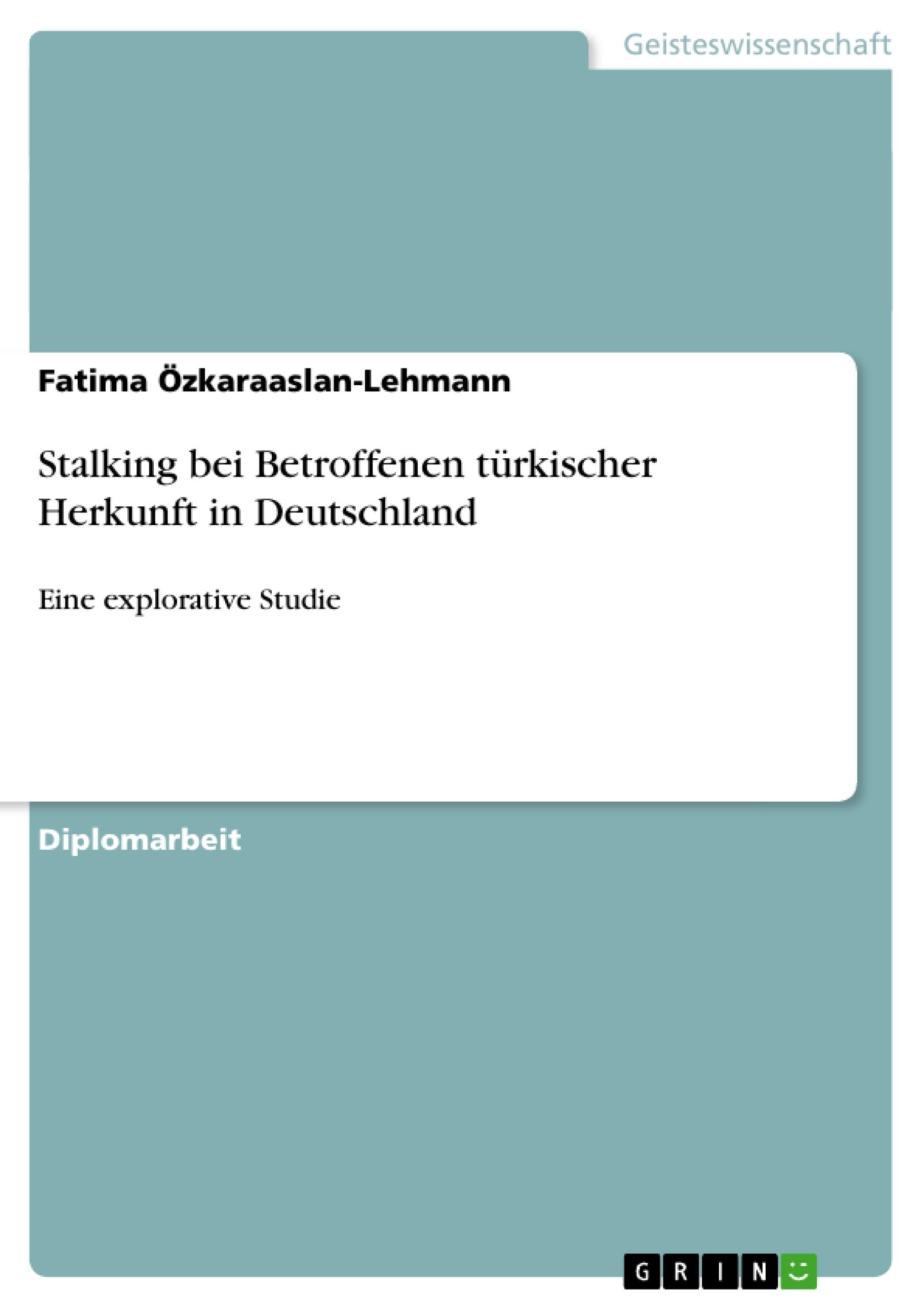 Titel: Stalking bei Betroffenen türkischer Herkunft in Deutschland