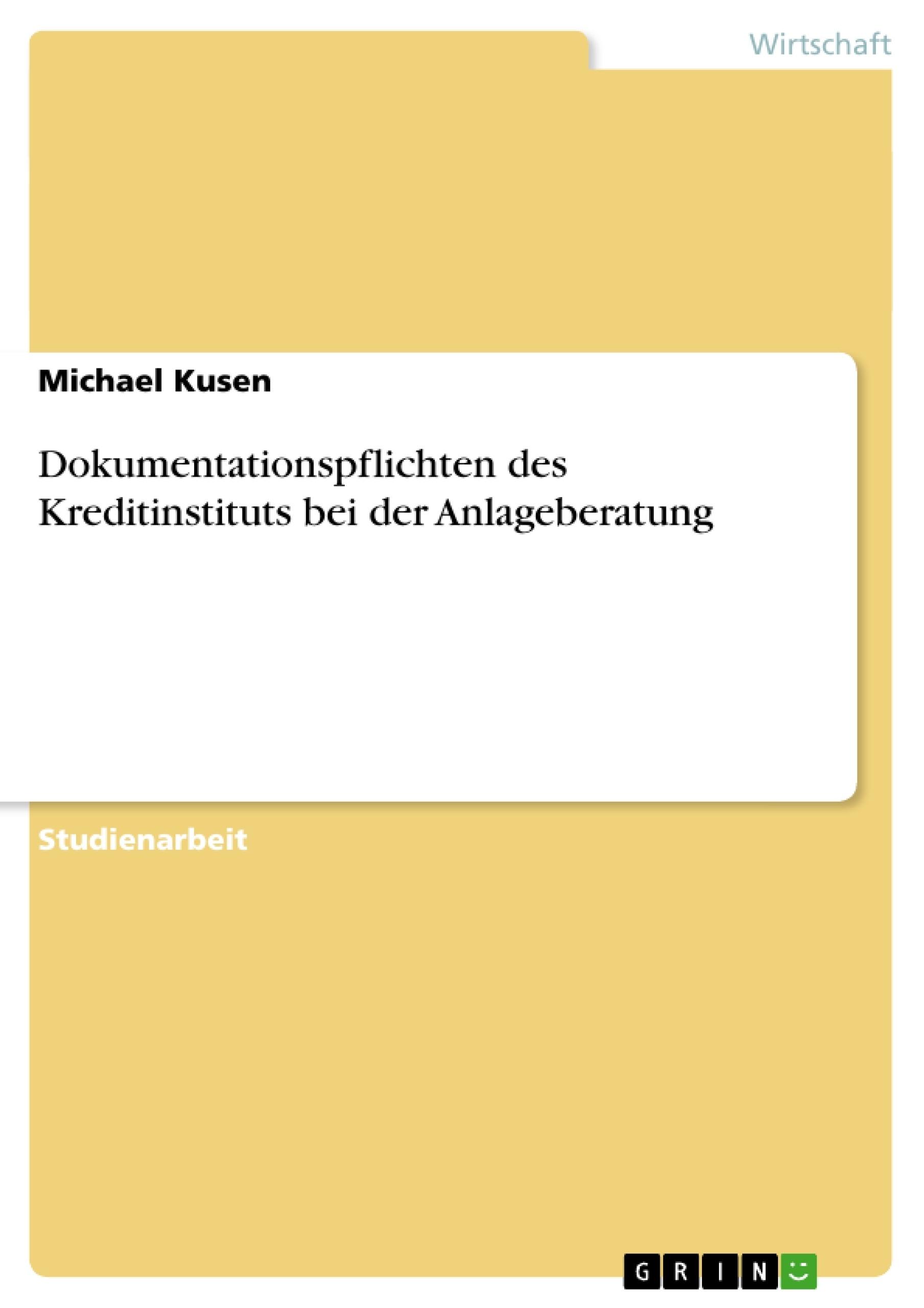 Titel: Dokumentationspflichten des Kreditinstituts bei der Anlageberatung