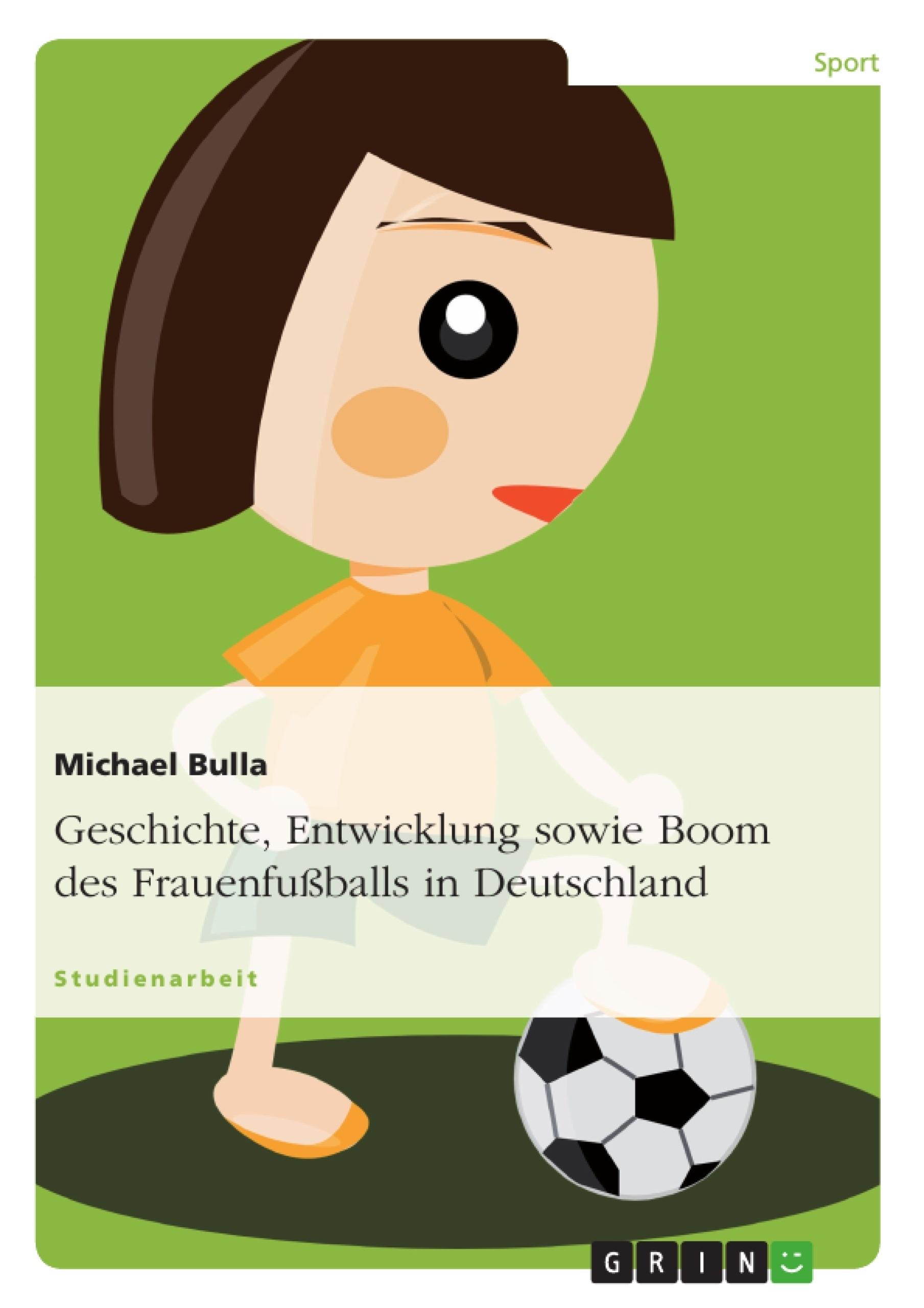 Titel: Geschichte, Entwicklung sowie Boom des Frauenfußballs in Deutschland